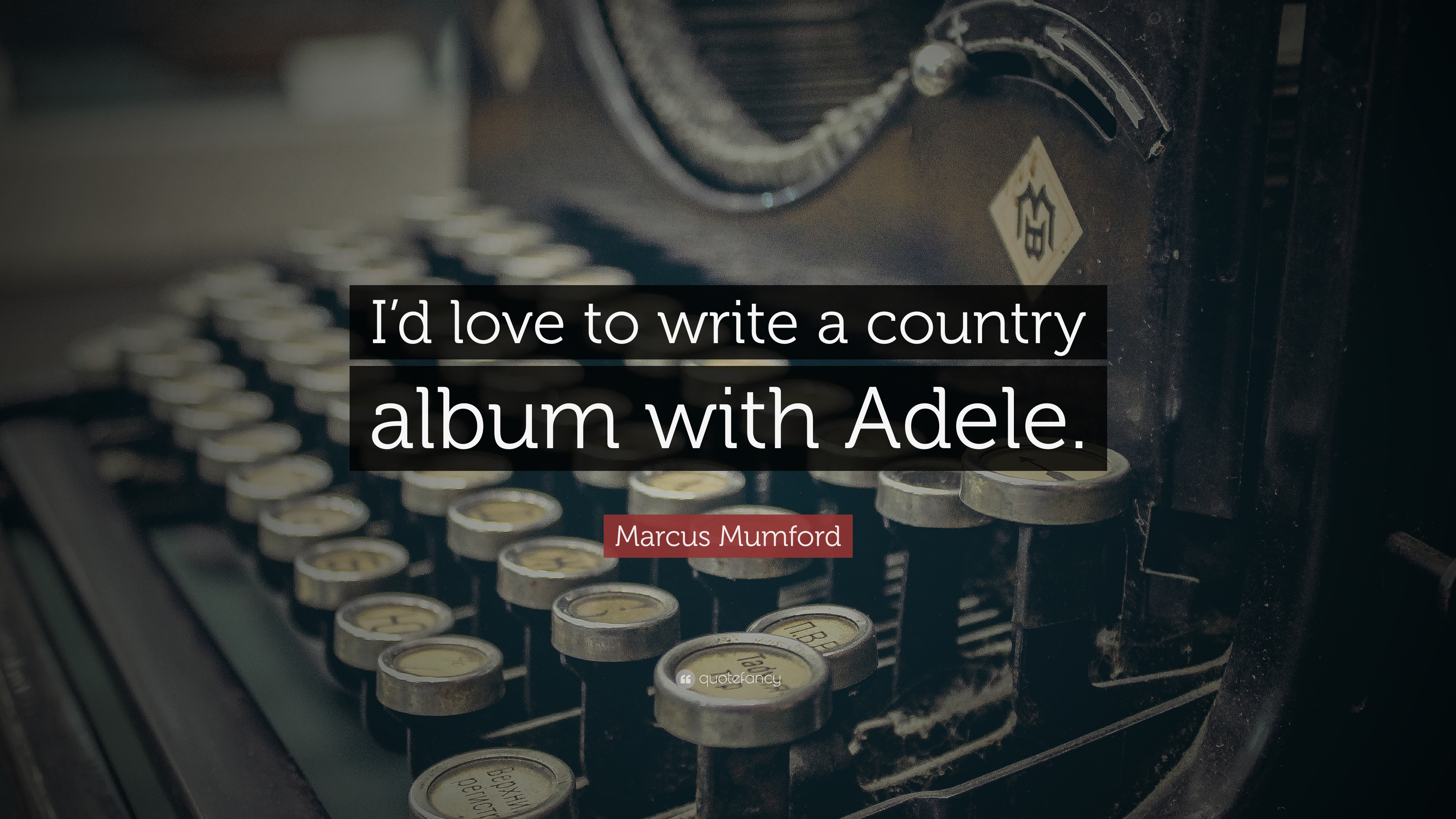 Marcus Mumford Quote Id Love To Write A Country Album With Adele