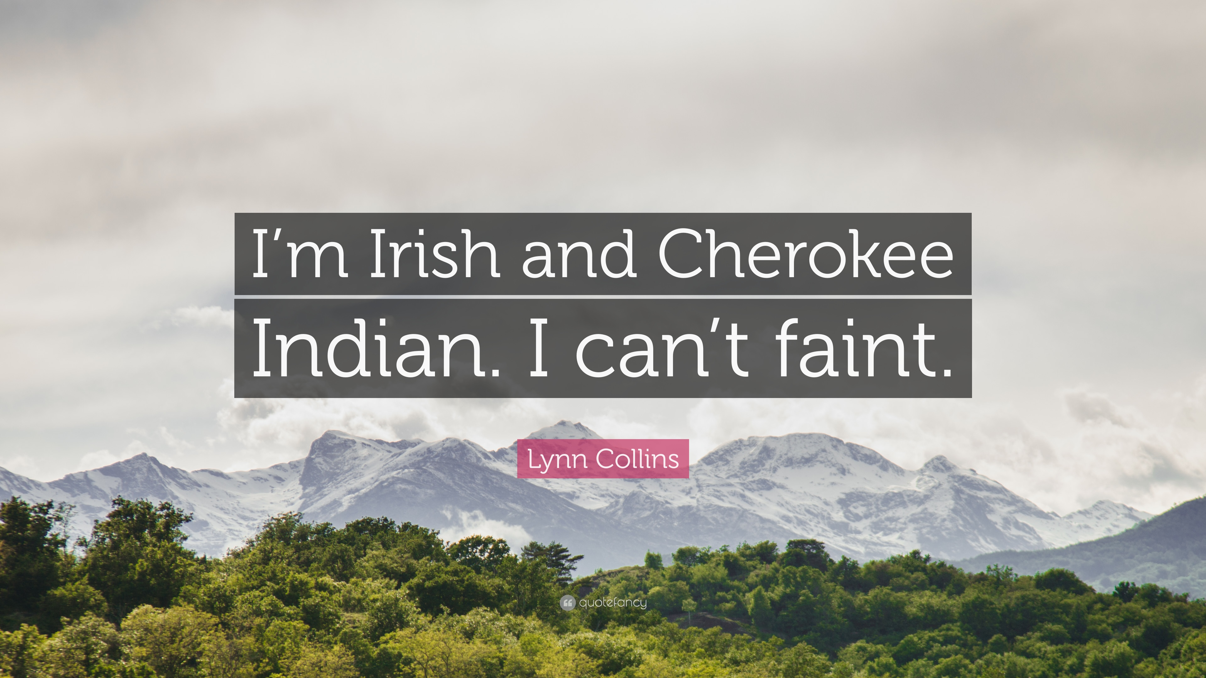"Cherokee Indian Quotes Lynn Collins Quote ""I'm Irish And Cherokee Indiani Can't Faint"