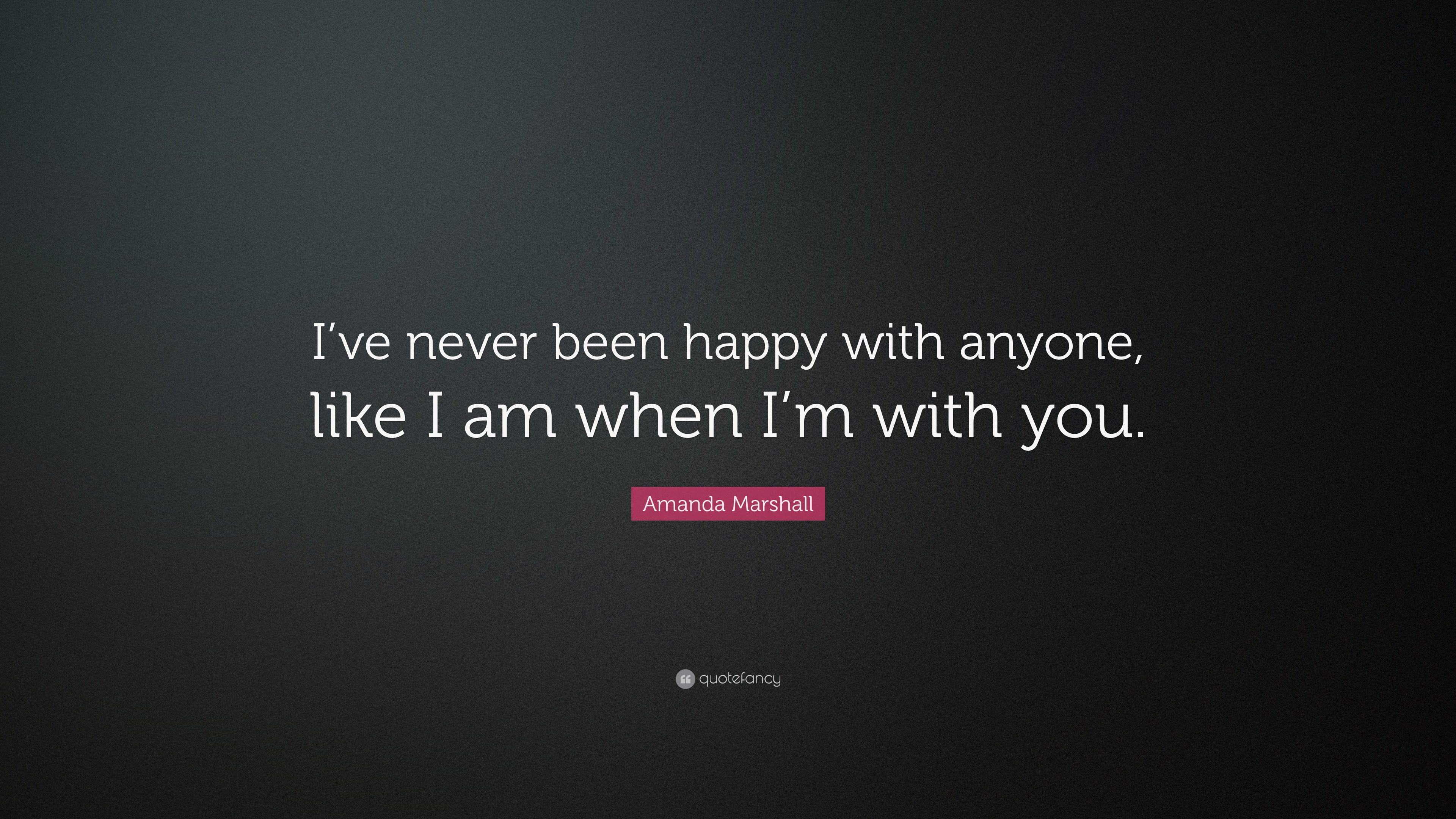 """Amanda Marshall Quote: """"I've never been happy with anyone ..."""