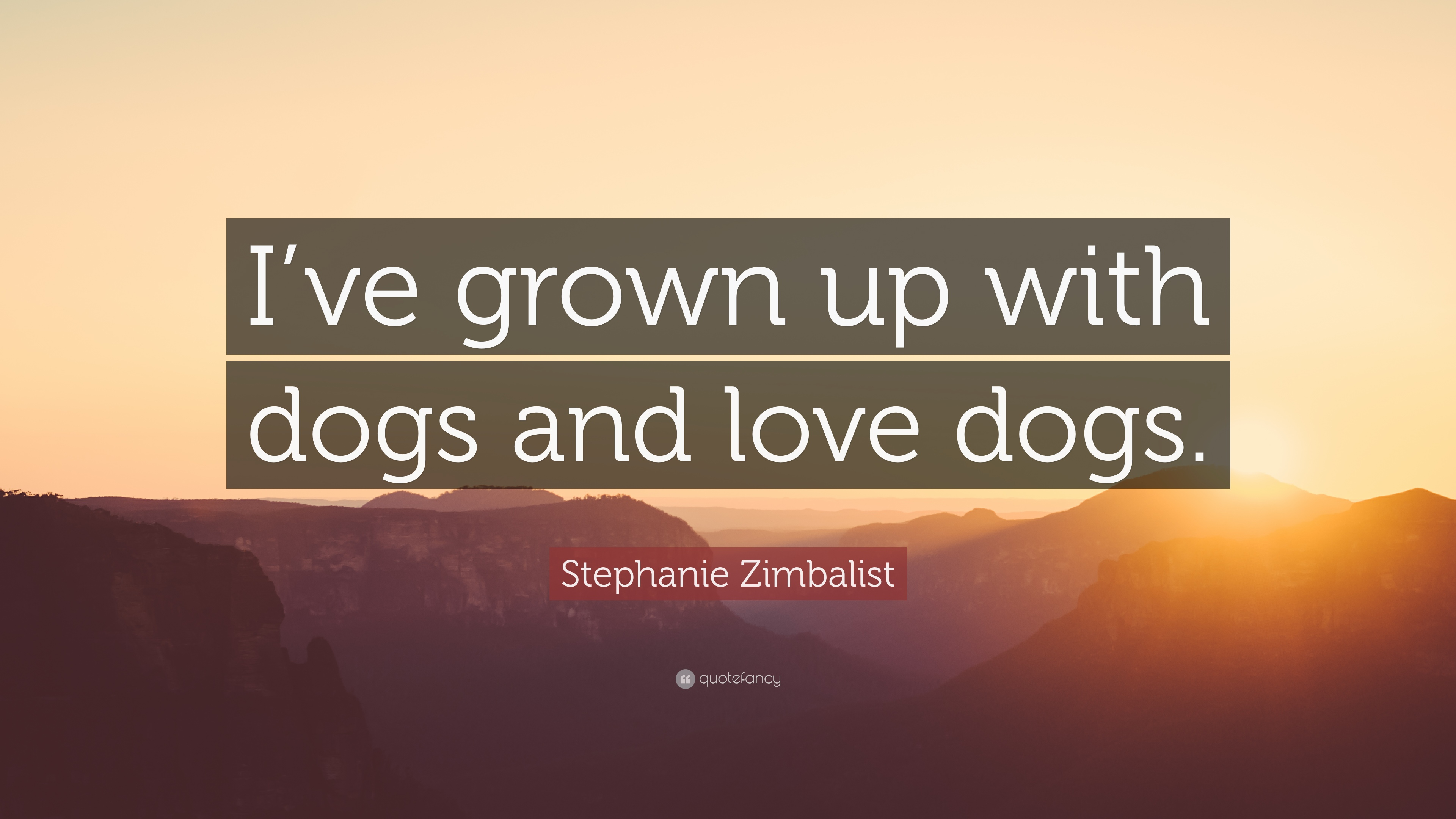 Stephanie Zimbalist Quote Ive Grown Up With Dogs And Love Dogs