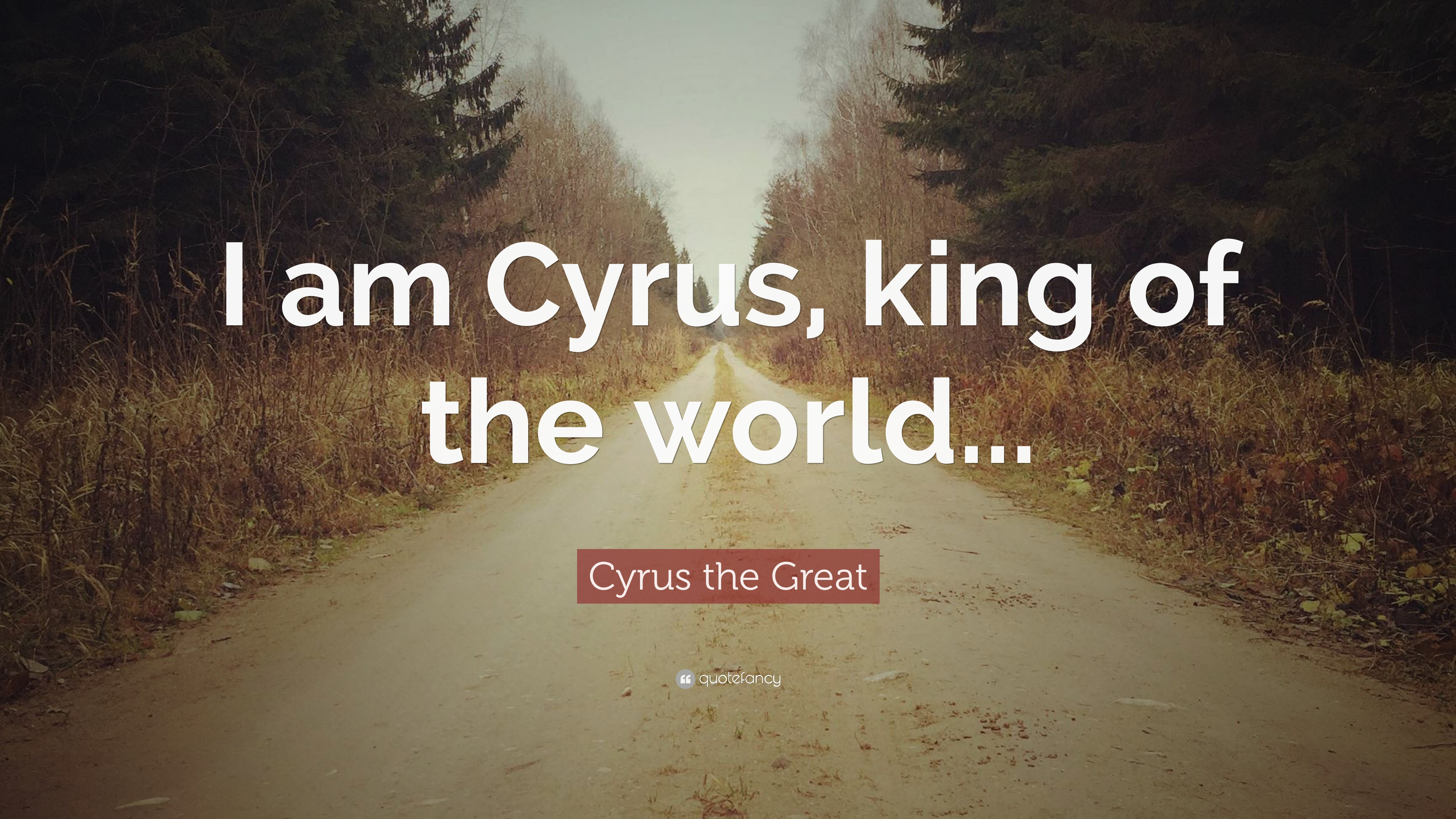Cyrus The Great Quote I Am Cyrus King Of The World 12