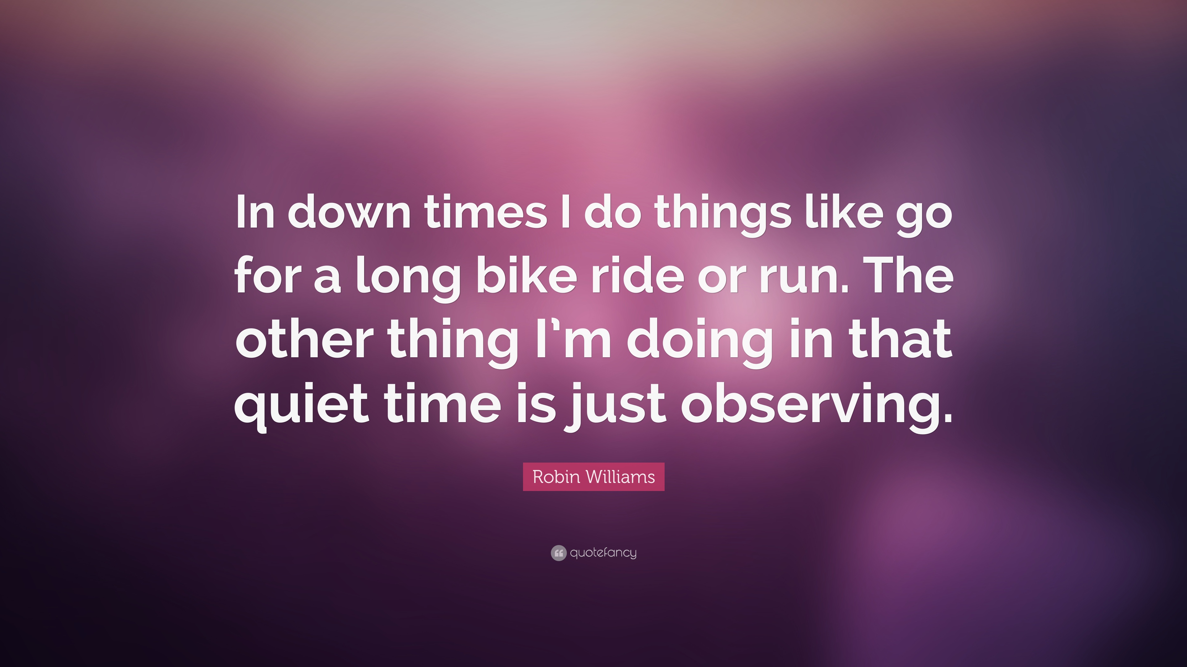 "A Long Way Down Quotes: Robin Williams Quote: ""In Down Times I Do Things Like Go"