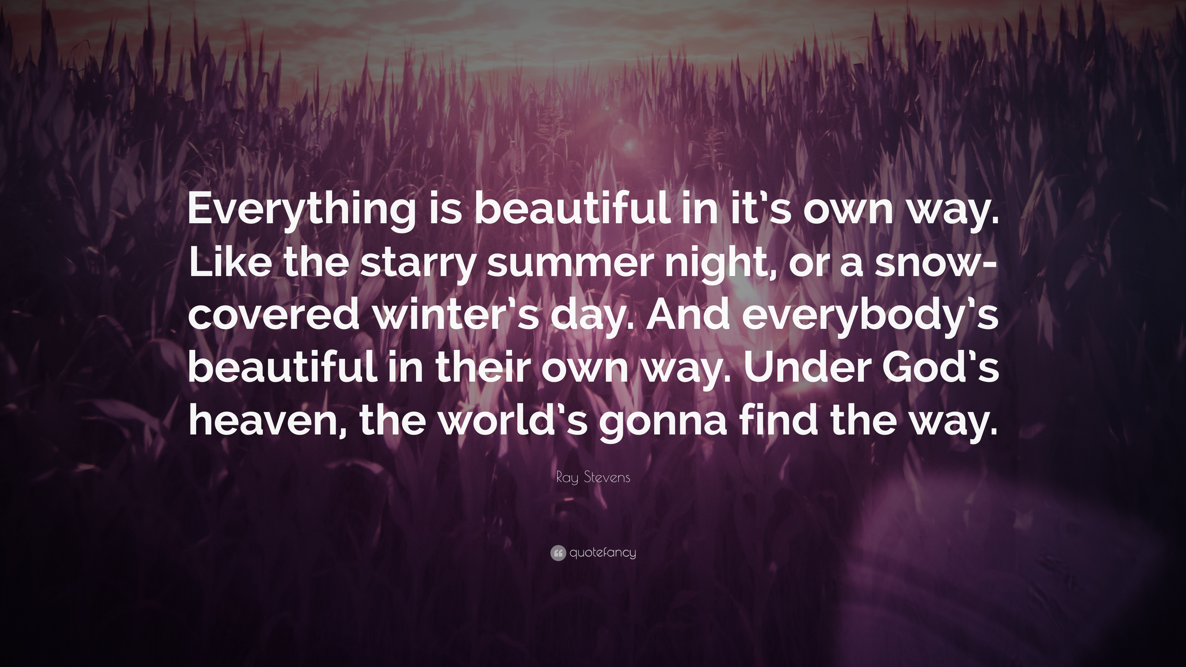 Ray Stevens Quote Everything Is Beautiful In Its Own Way Like