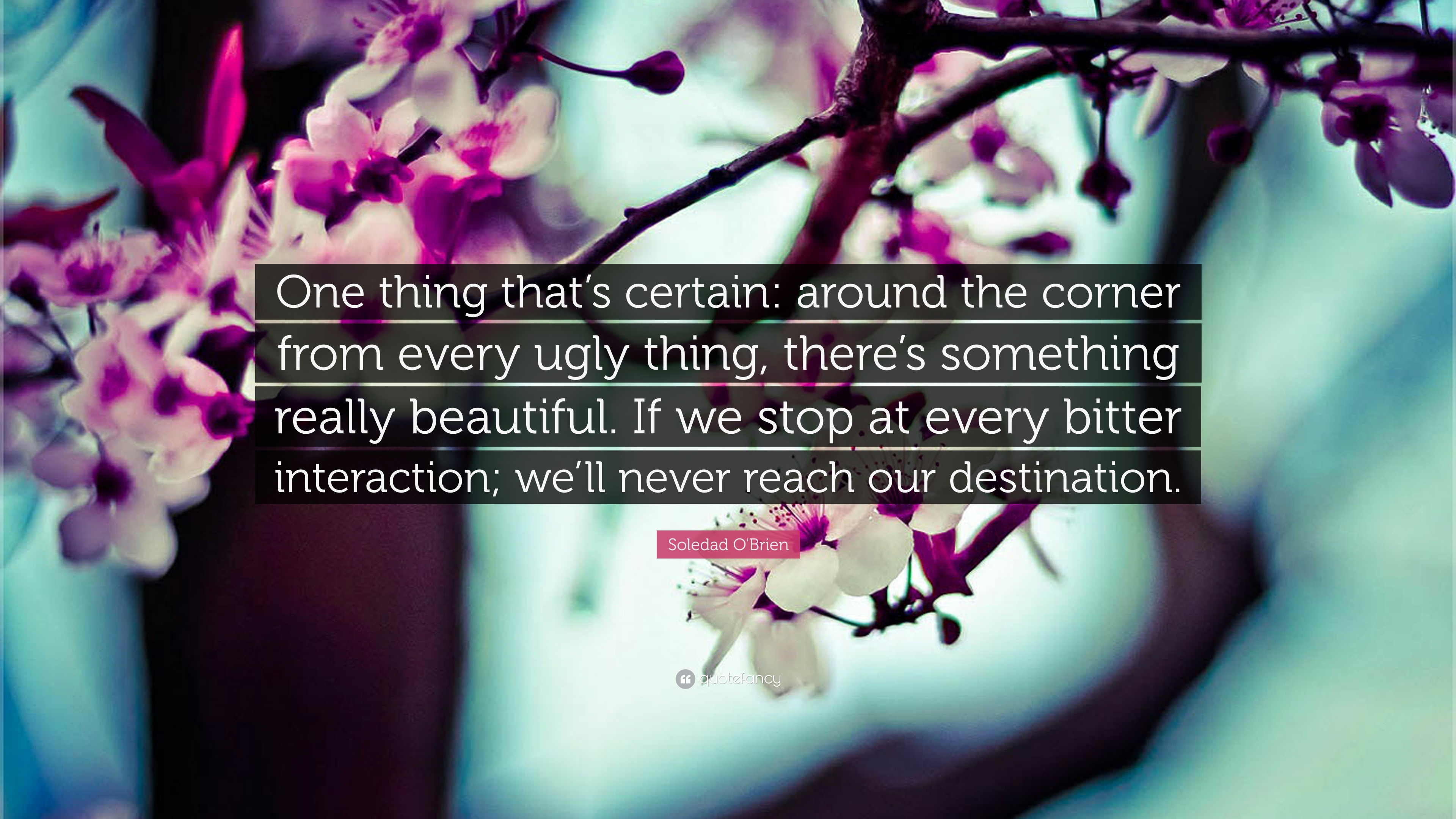 Soledad Obrien Quote One Thing Thats Certain Around The Corner