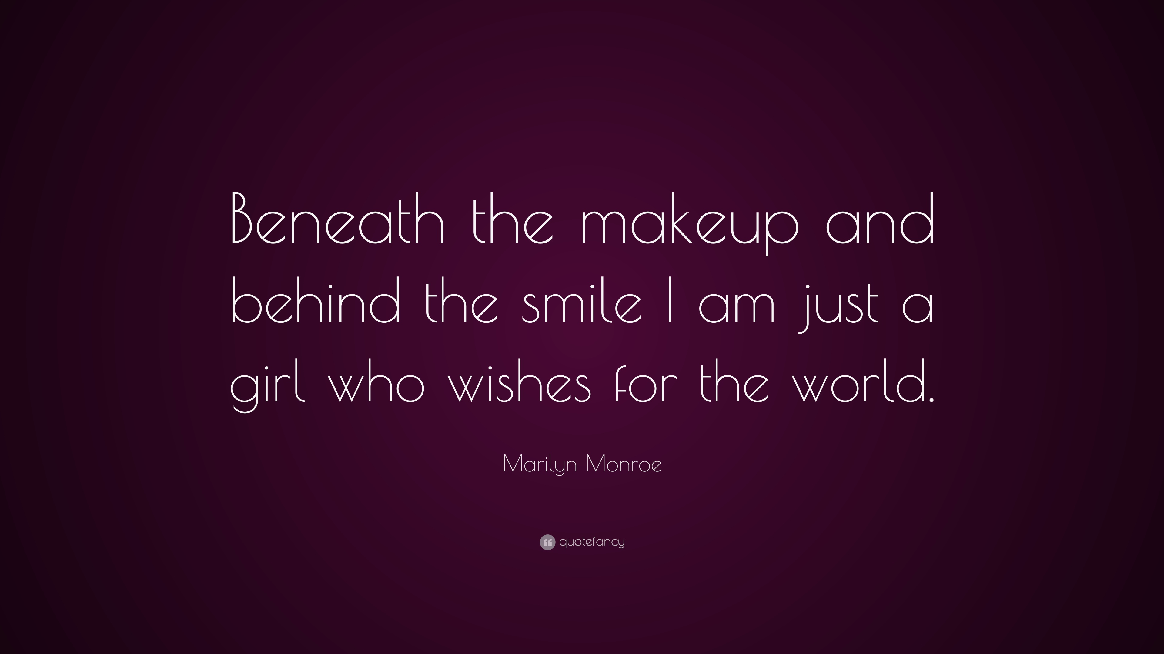Marilyn Monroe Quote Beneath The Makeup And Behind The Smile I Am