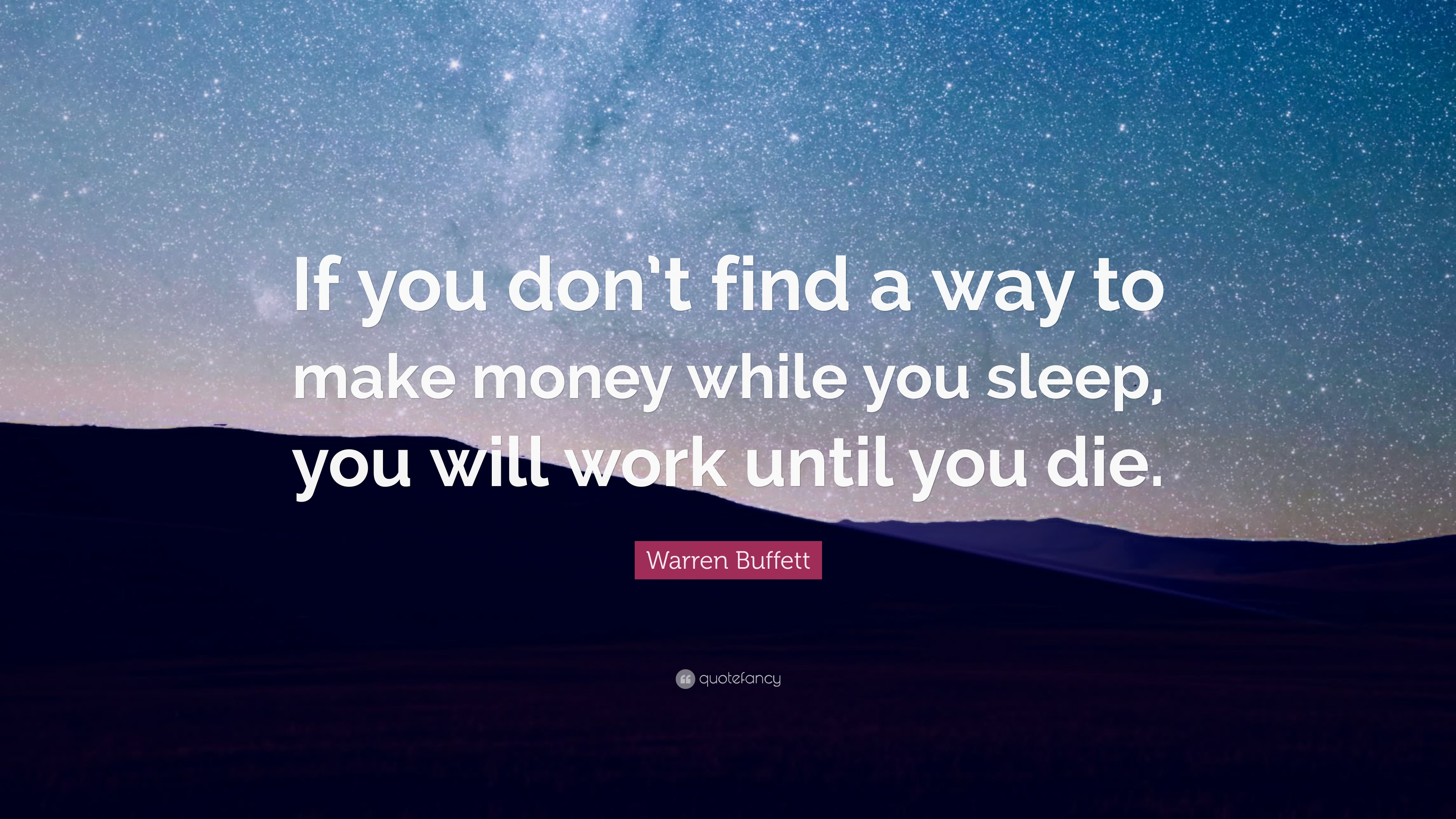"Warren Buffett Quote: ""If you don't find a way to make money"
