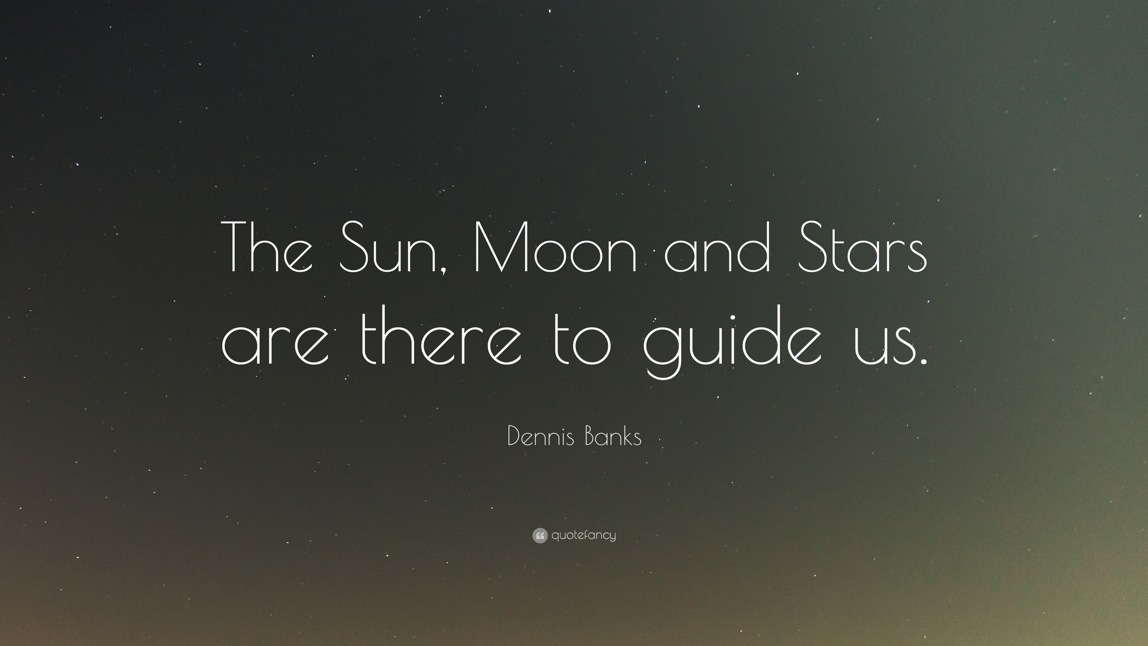 "Sun And Moon Quotes Dennis Banks Quote ""The Sun Moon And Stars Are There To Guide Us"