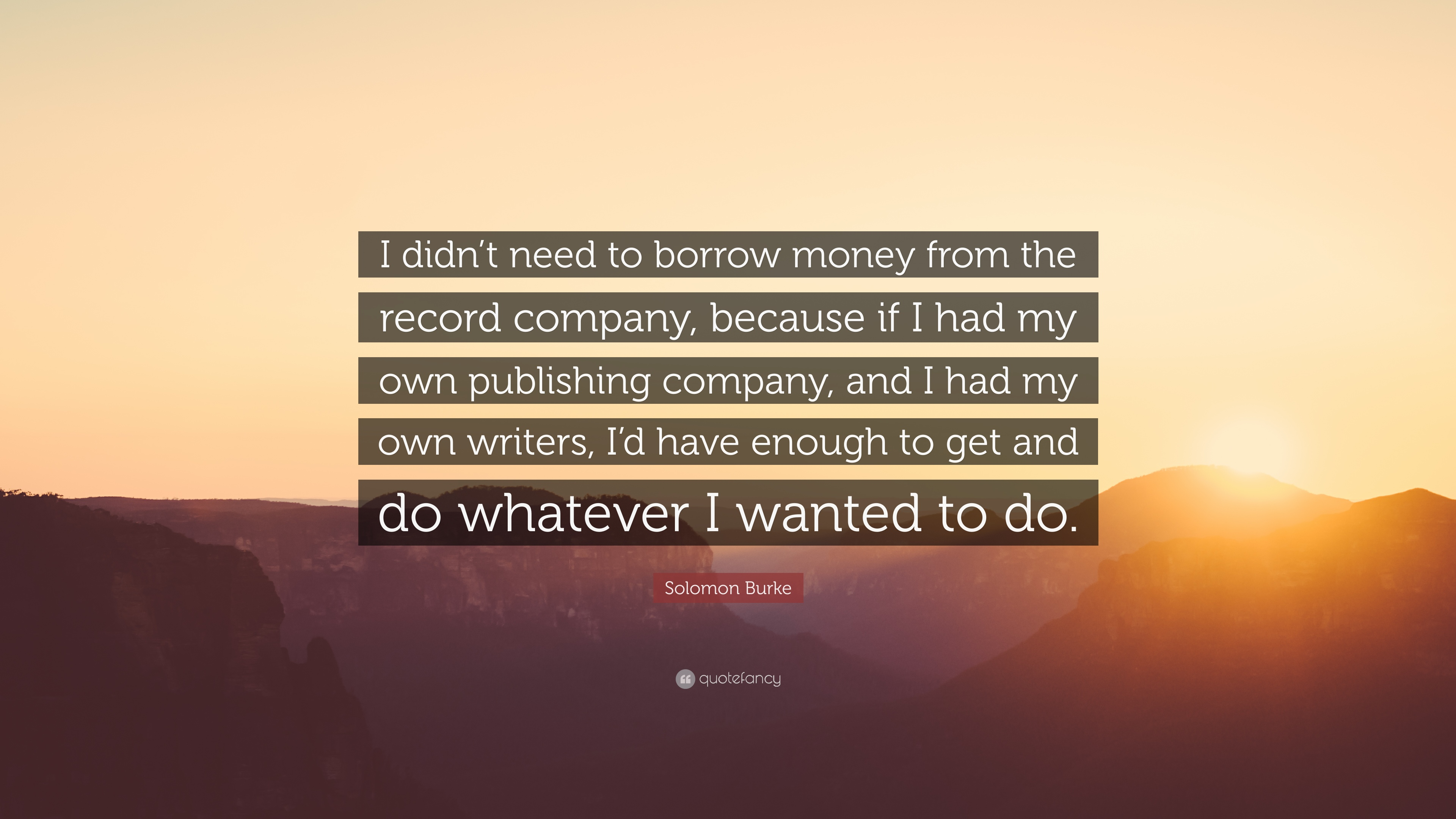 Solomon Burke Quote I Didnt Need To Borrow Money From The Record