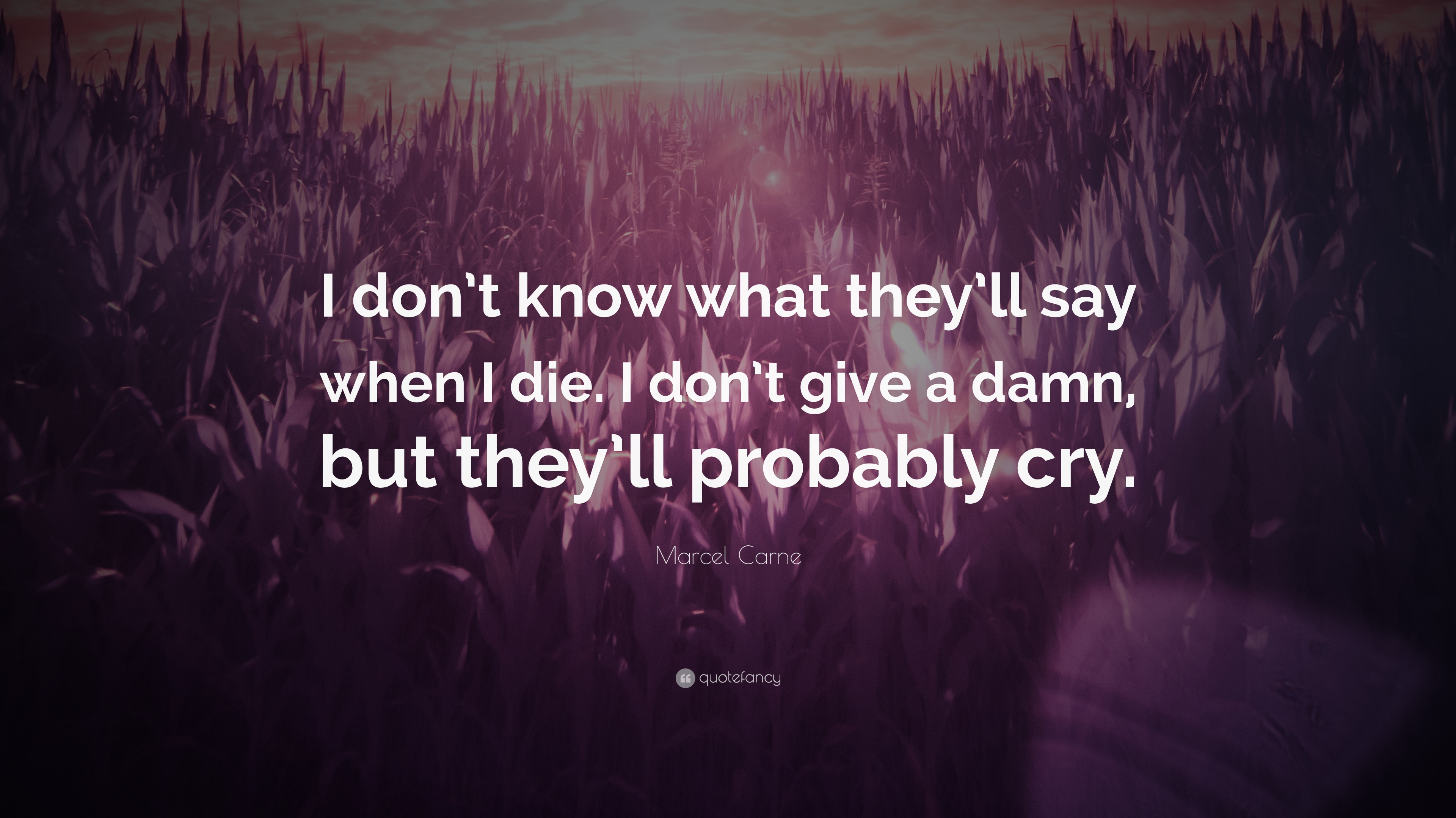 "Marcel Carne Quote: ""I Don't Know What They'll Say When I"