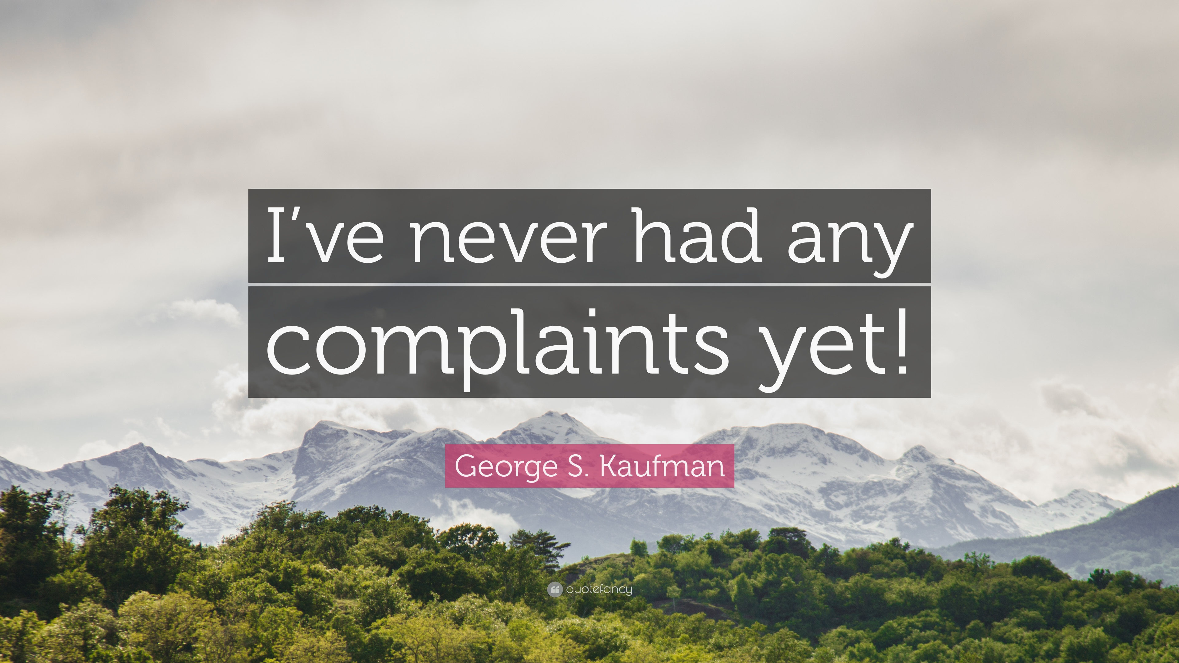 """George S. Kaufman Quote: """"I've Never Had Any Complaints"""