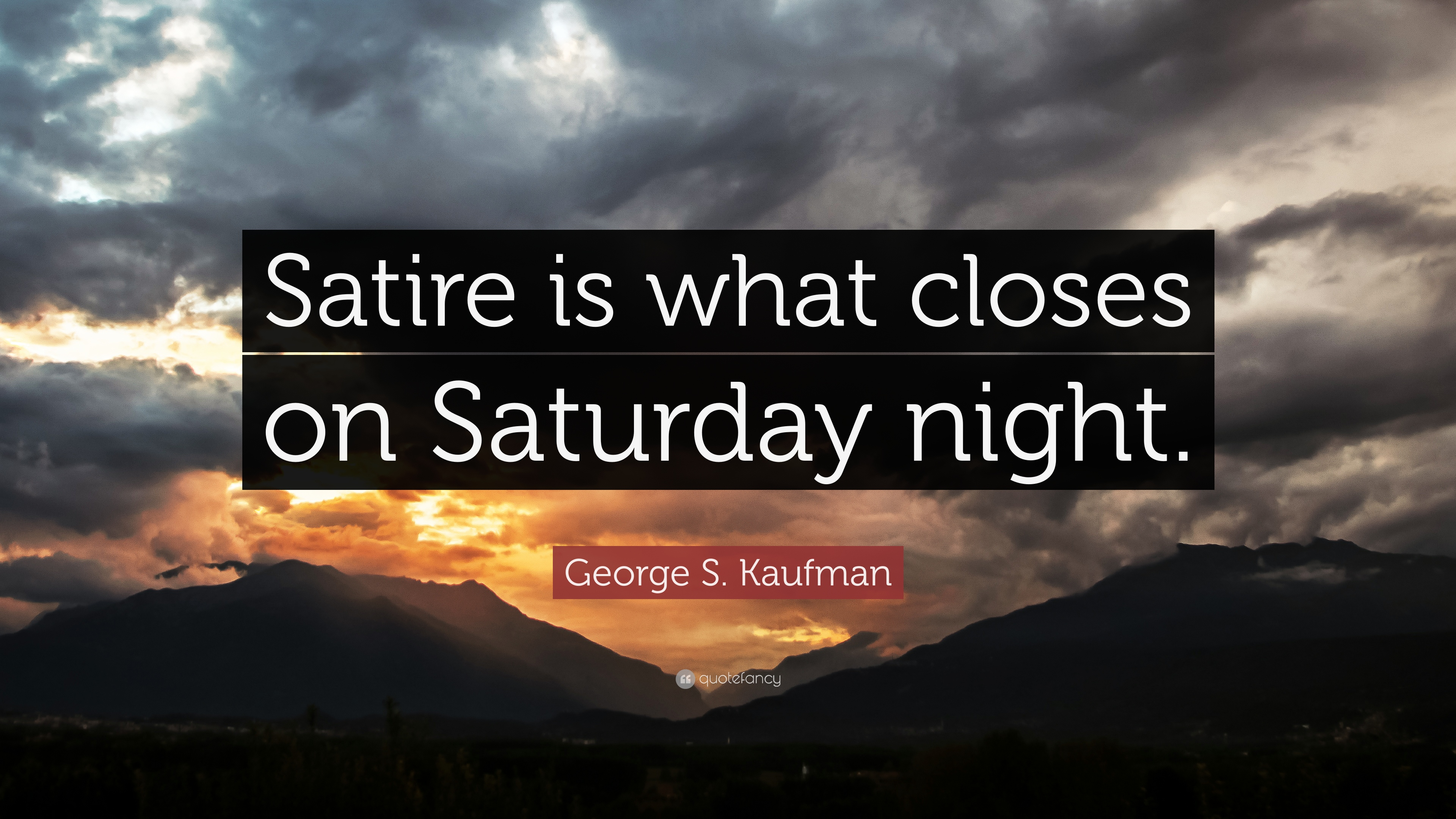 """George S. Kaufman Quote: """"Satire Is What Closes On"""