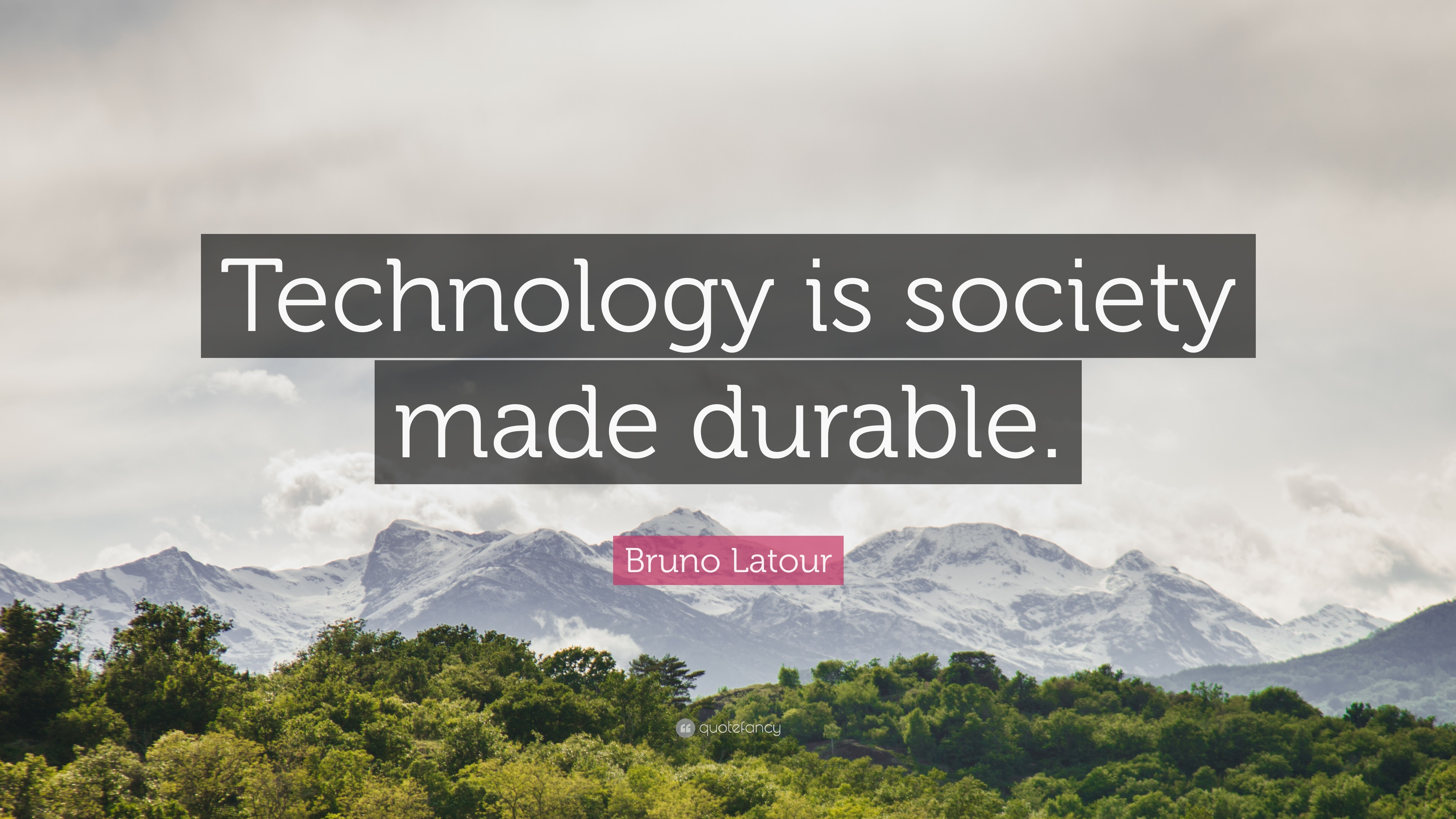 "Quotes About Technology Bruno Latour Quote ""Technology Is Society Made Durable."" 12"