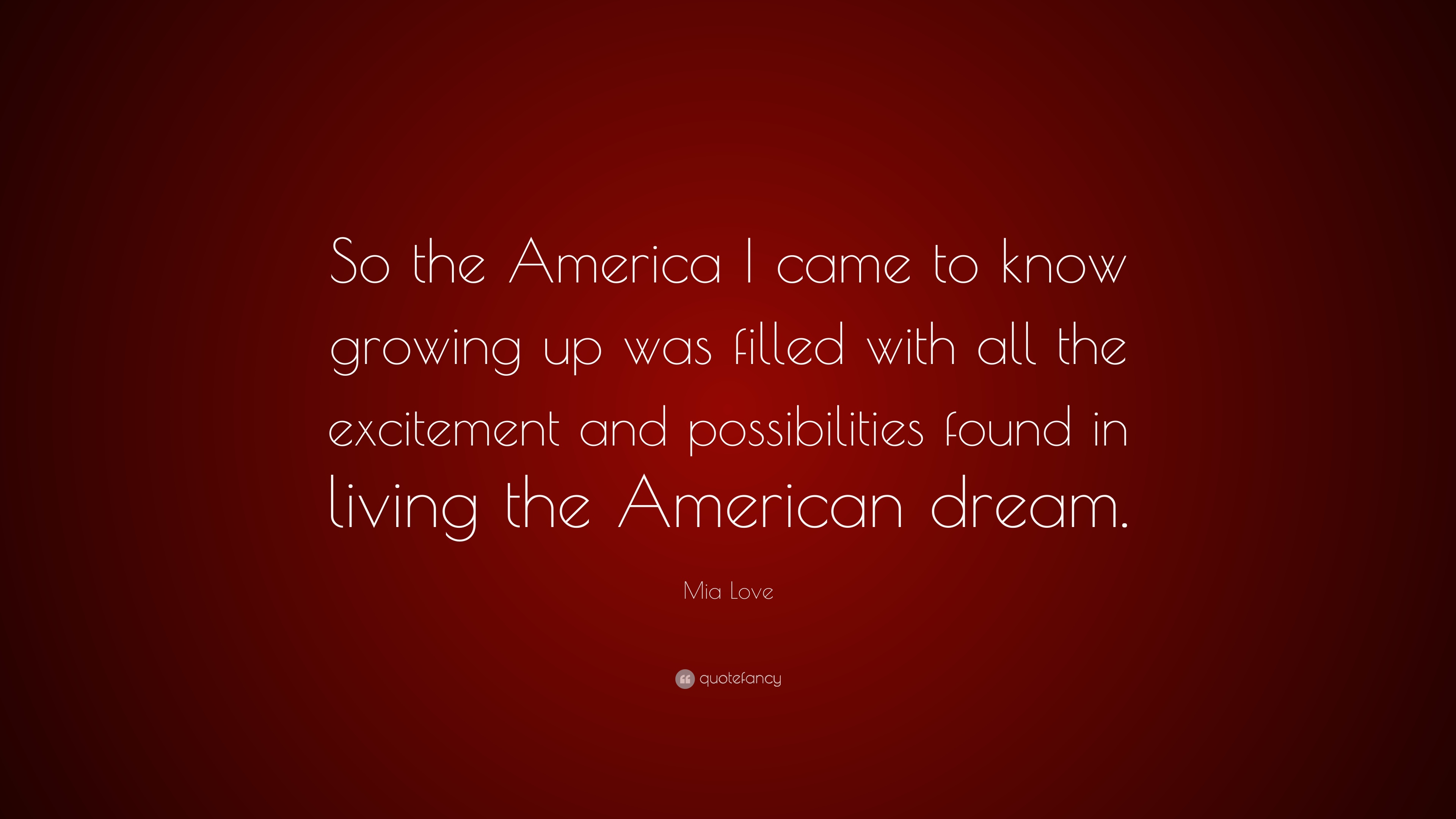 Mia Love Quote So The America I Came To Know Growing Up Was Filled
