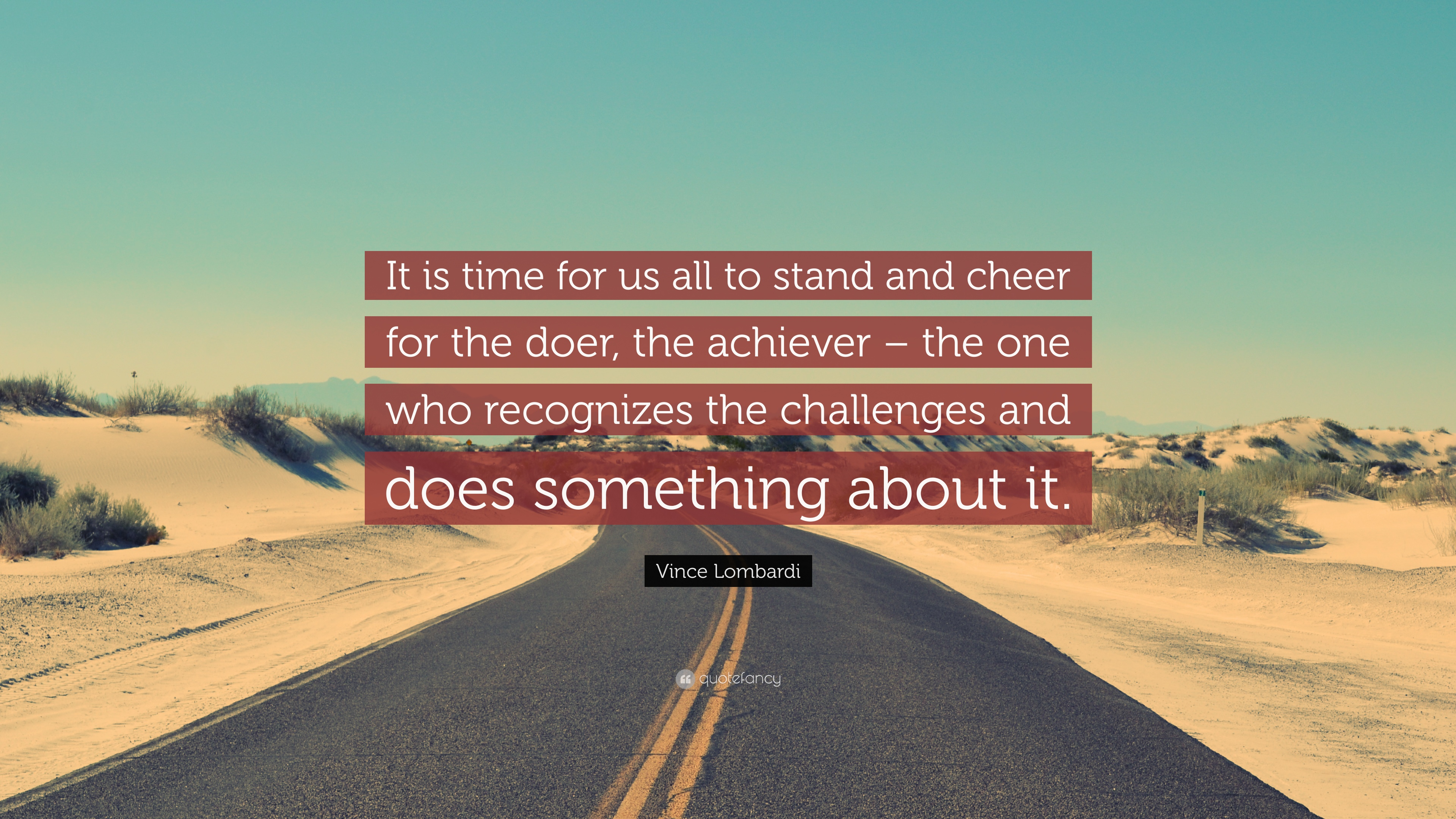 "it is time for us_Vince Lombardi Quote: ""It is time for us all to stand and cheer for the doer, the ..."