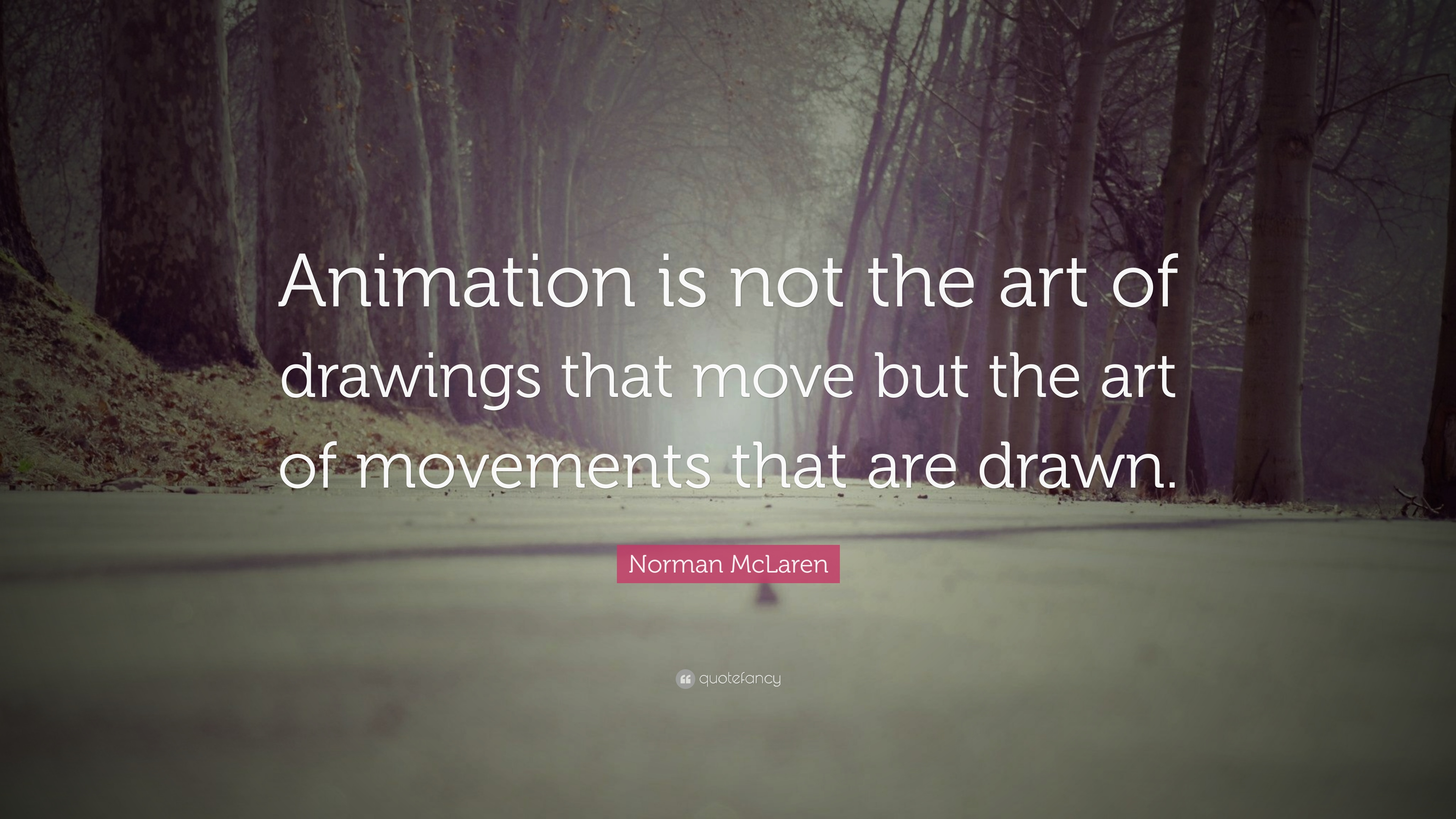 Norman Mclaren Quote Animation Is Not The Art Of Drawings That