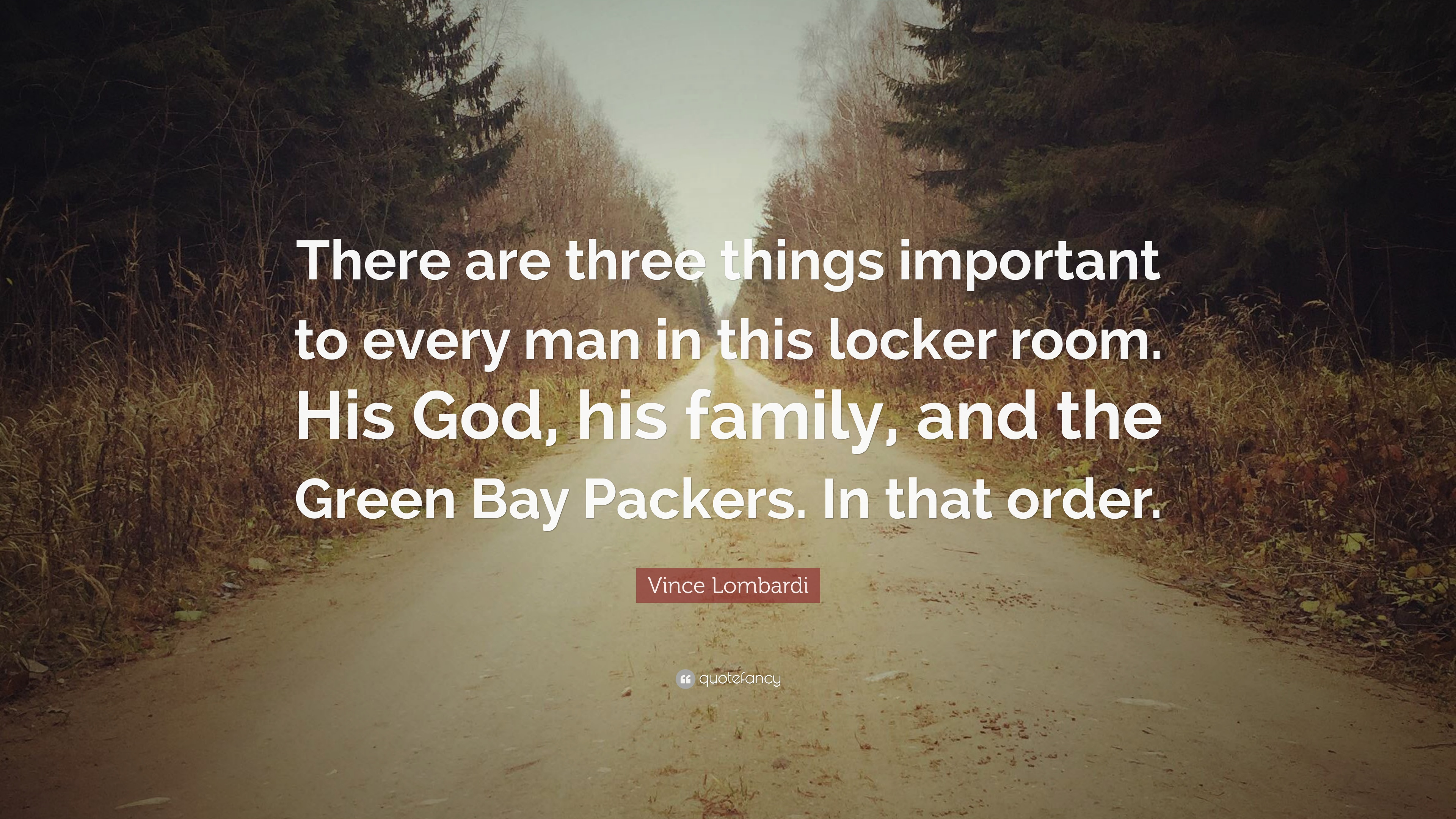 Vince Lombardi Quote There Are Three Things Important To Every Man