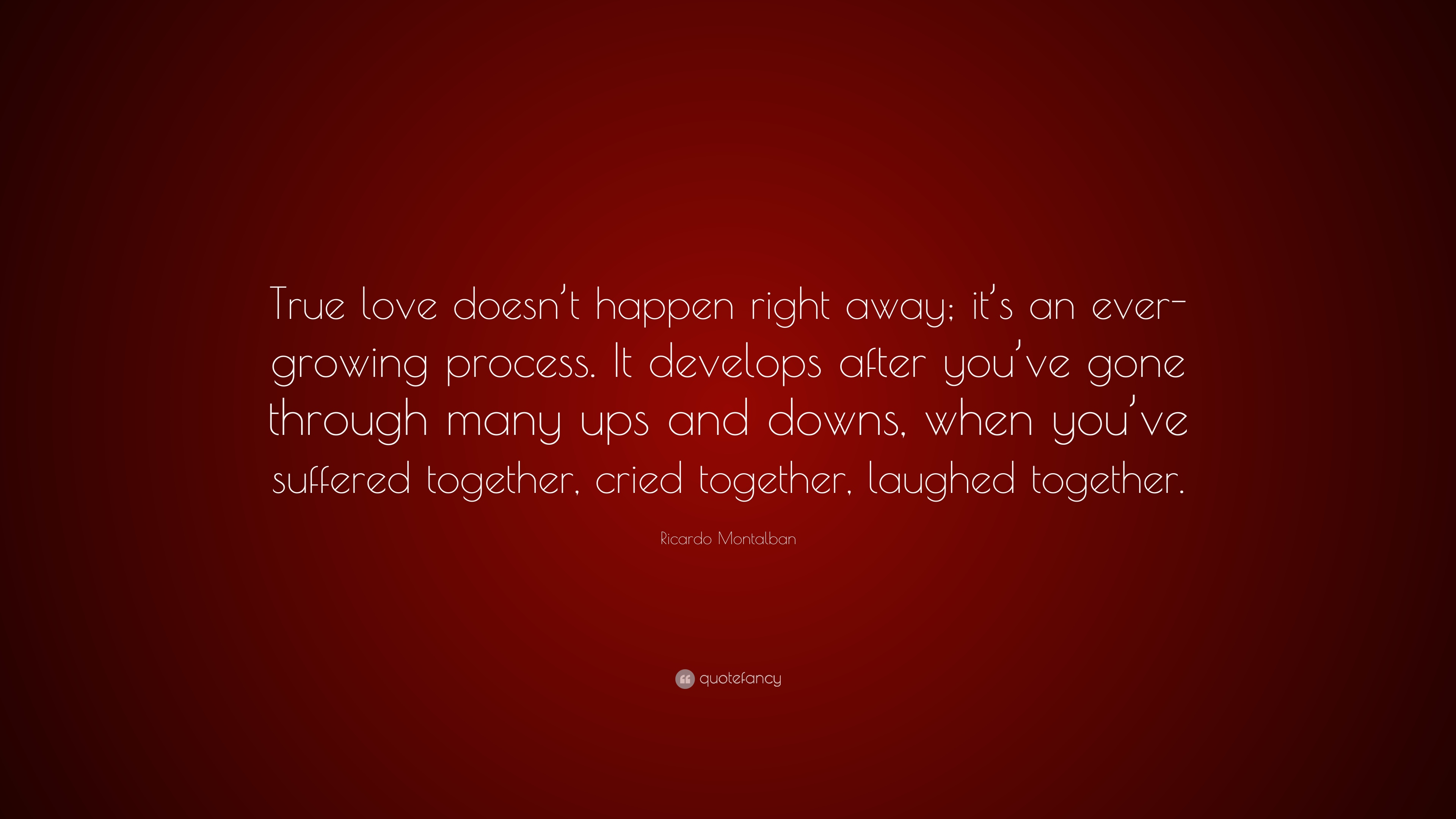 Ricardo Montalban Quote True Love Doesnt Happen Right Away Its