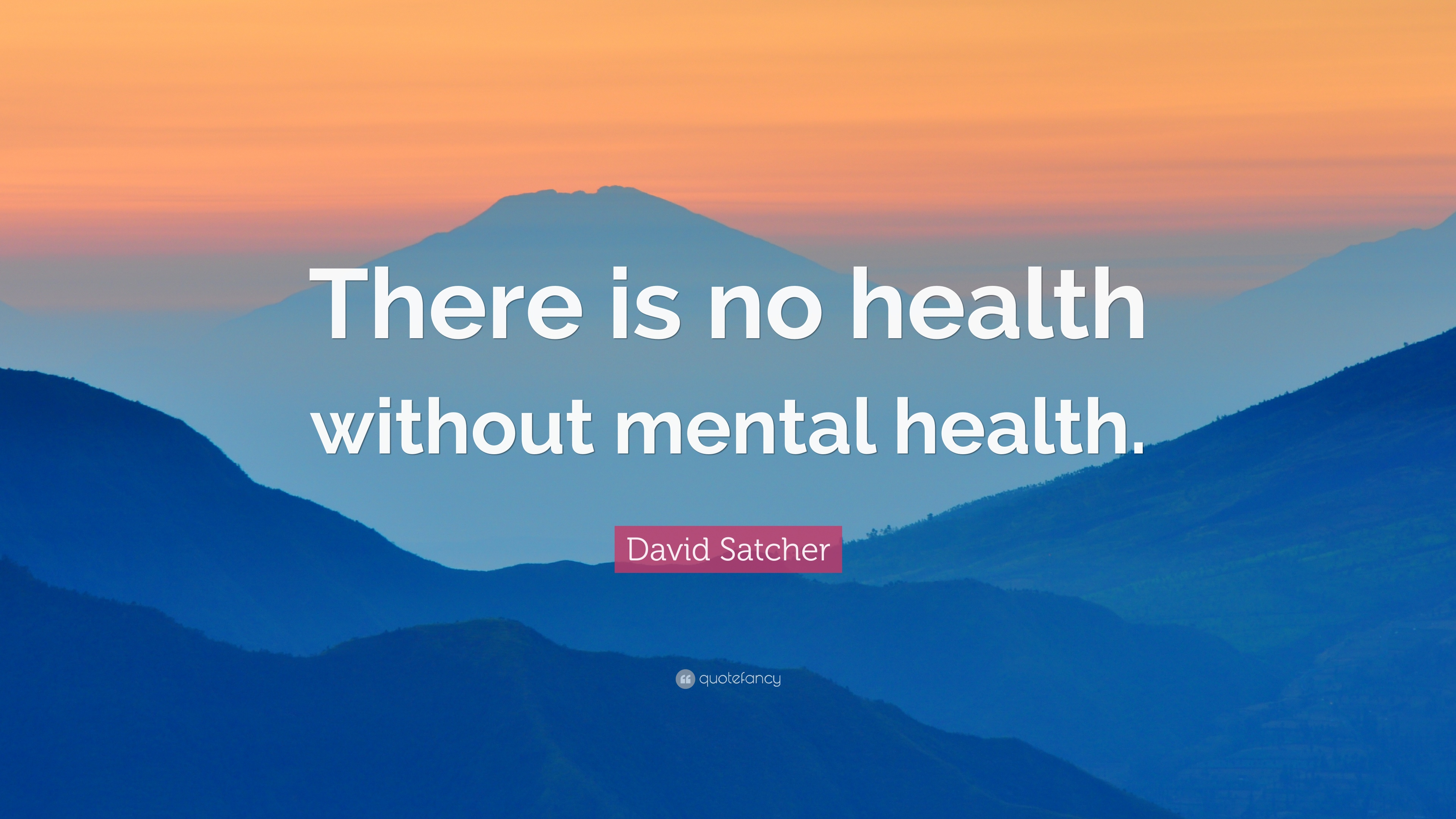 "David Satcher Quote: ""There Is No Health Without Mental"