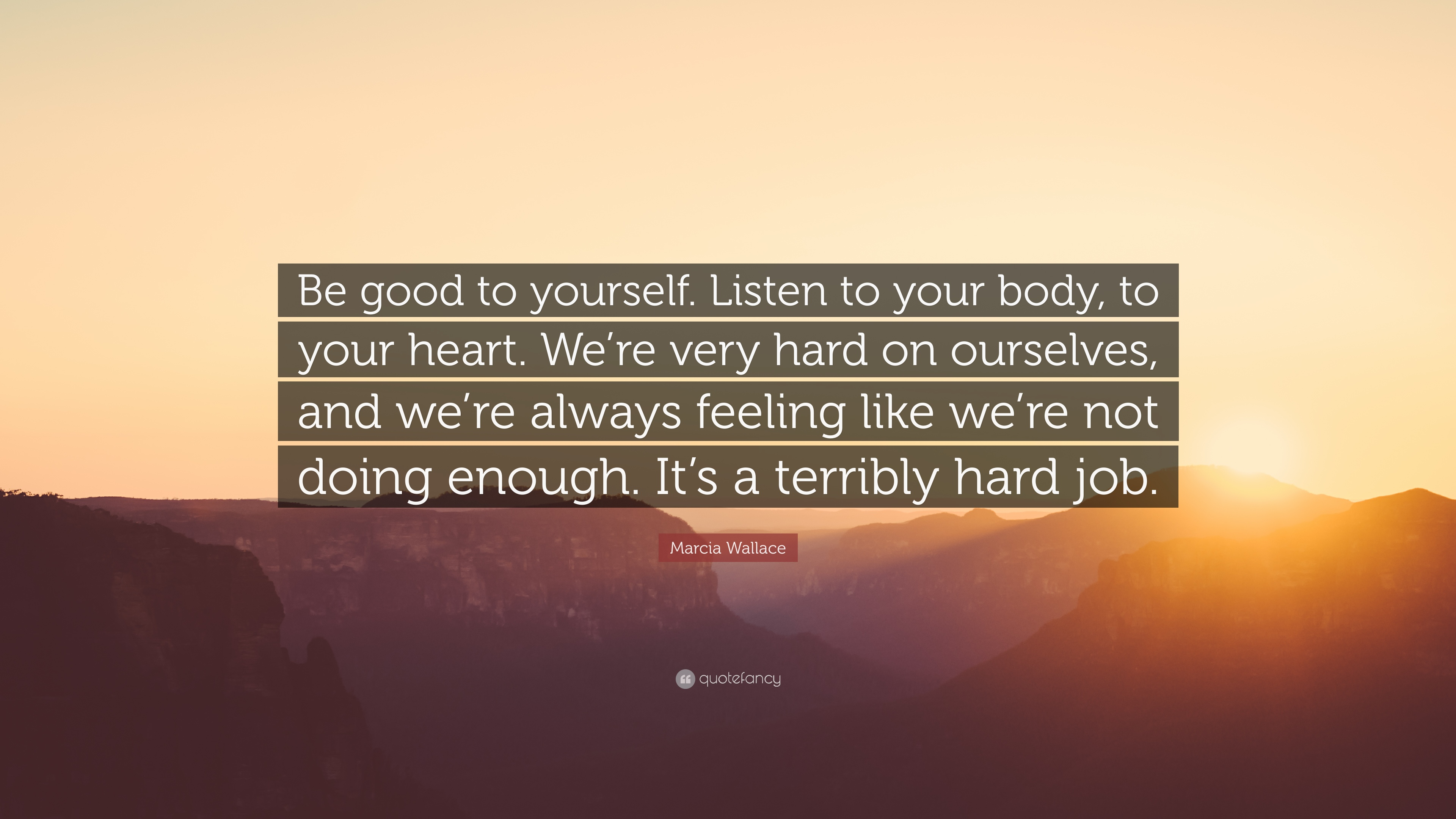 "Marcia Wallace Quote: ""Be Good To Yourself. Listen To Your"