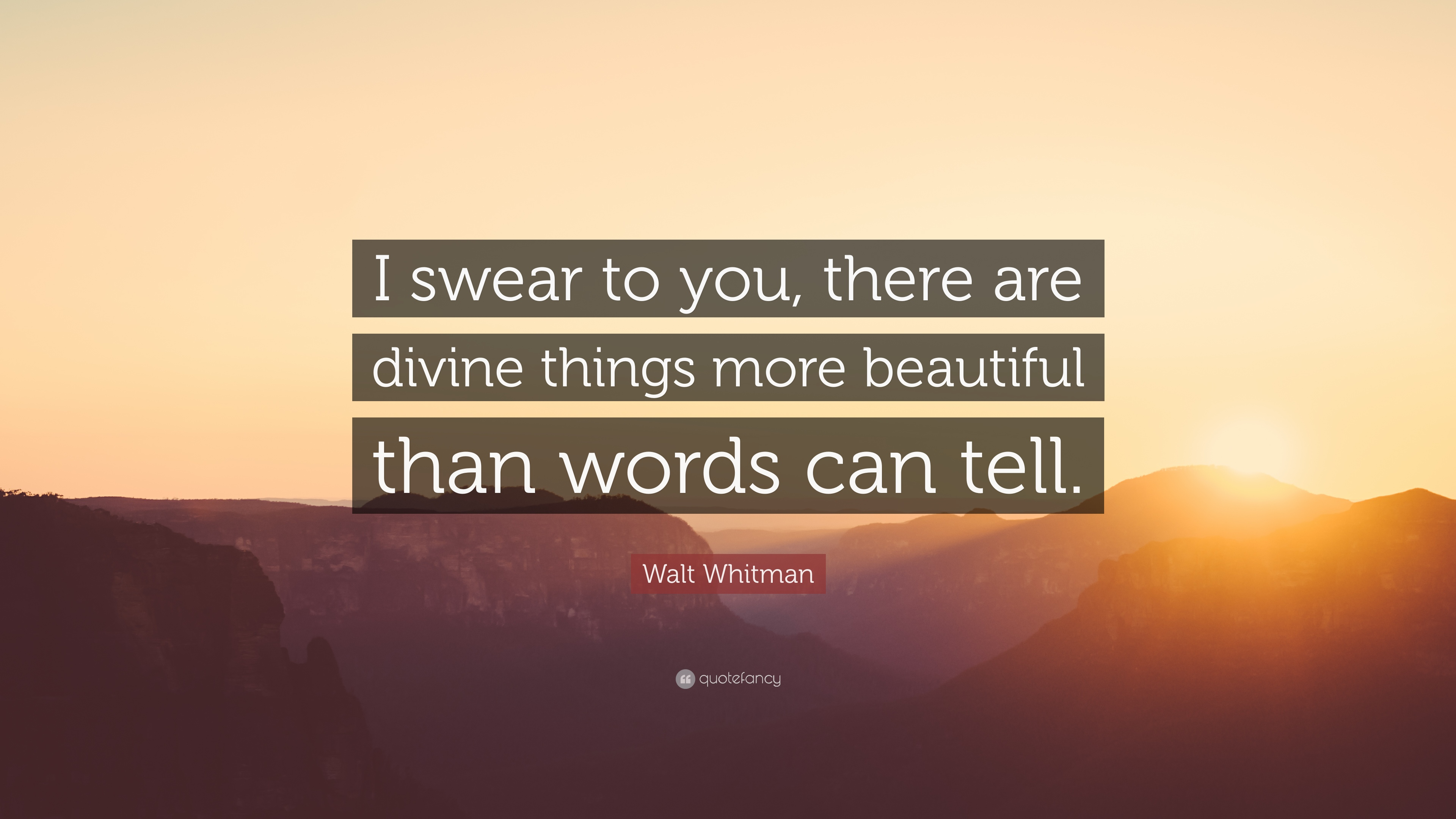 Walt Whitman Quote I Swear To You There Are Divine Things More