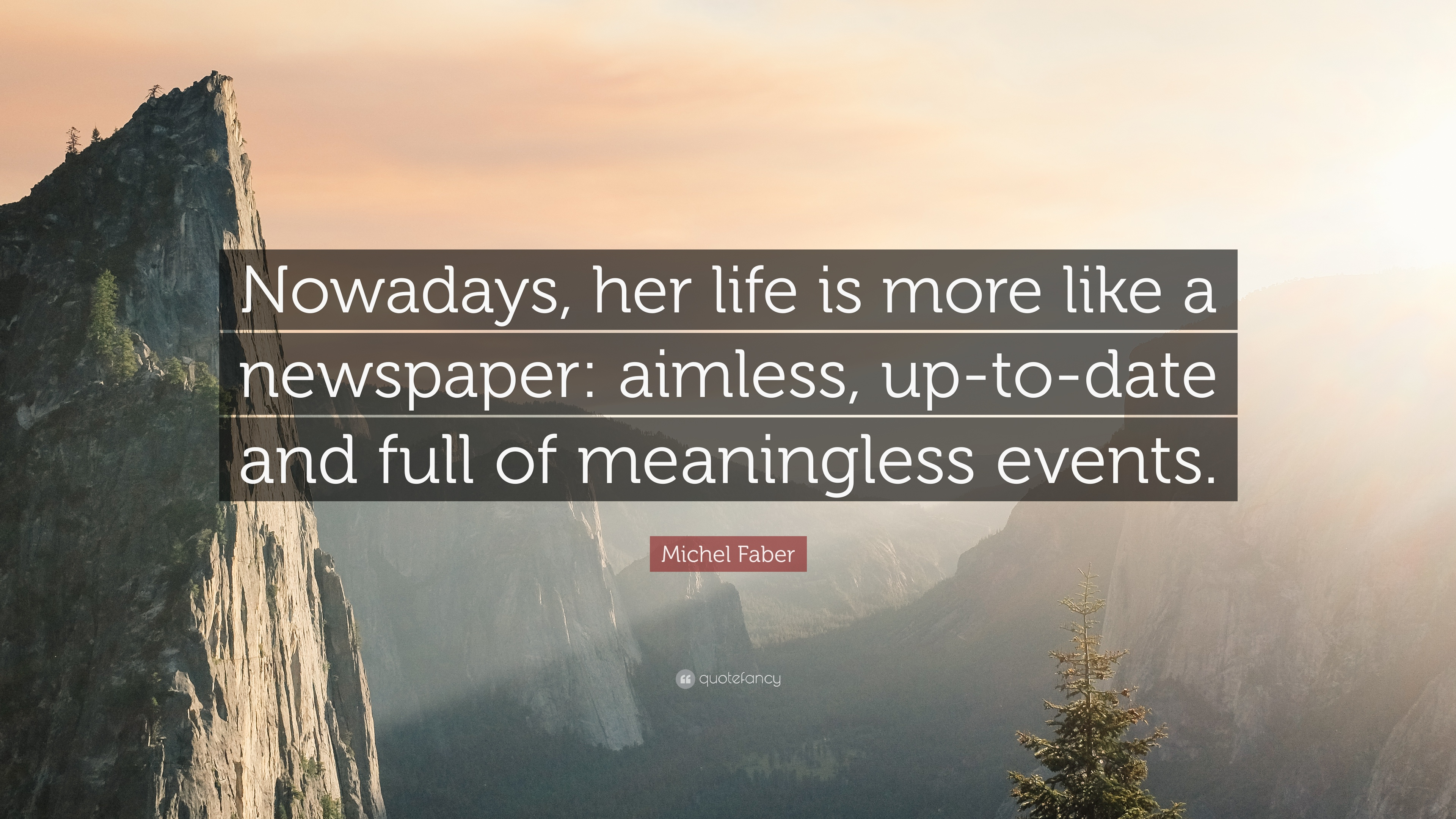 Michel Faber Quote Nowadays Her Life Is More Like A Newspaper