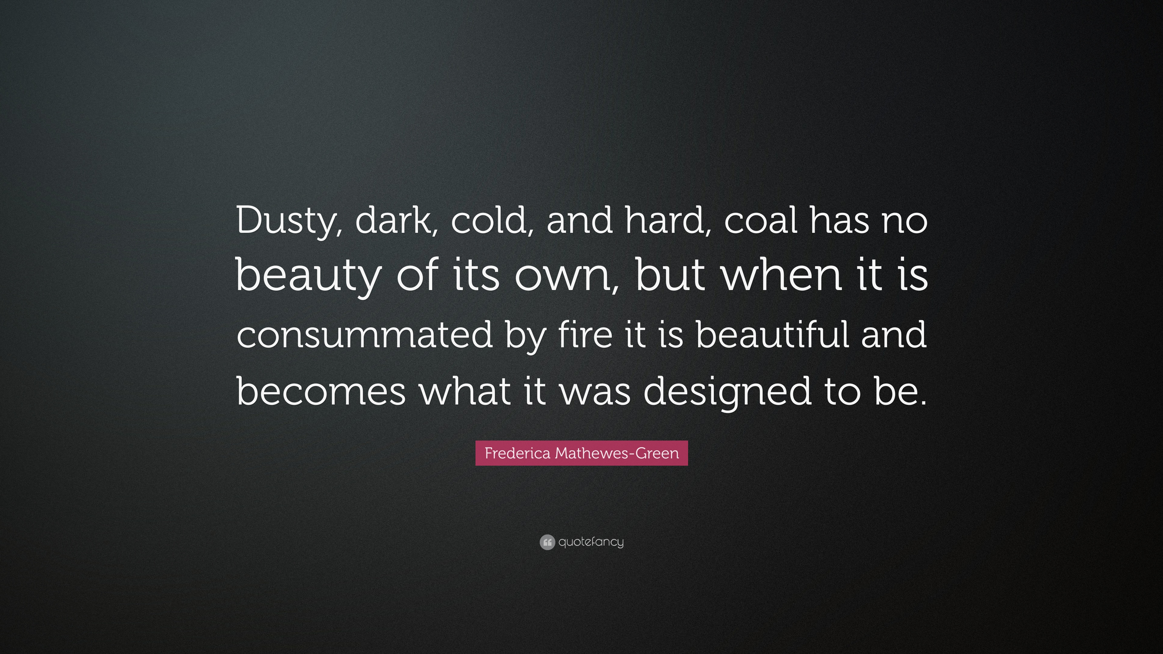 Frederica Mathewes Green Quote Dusty Dark Cold And Hard Coal