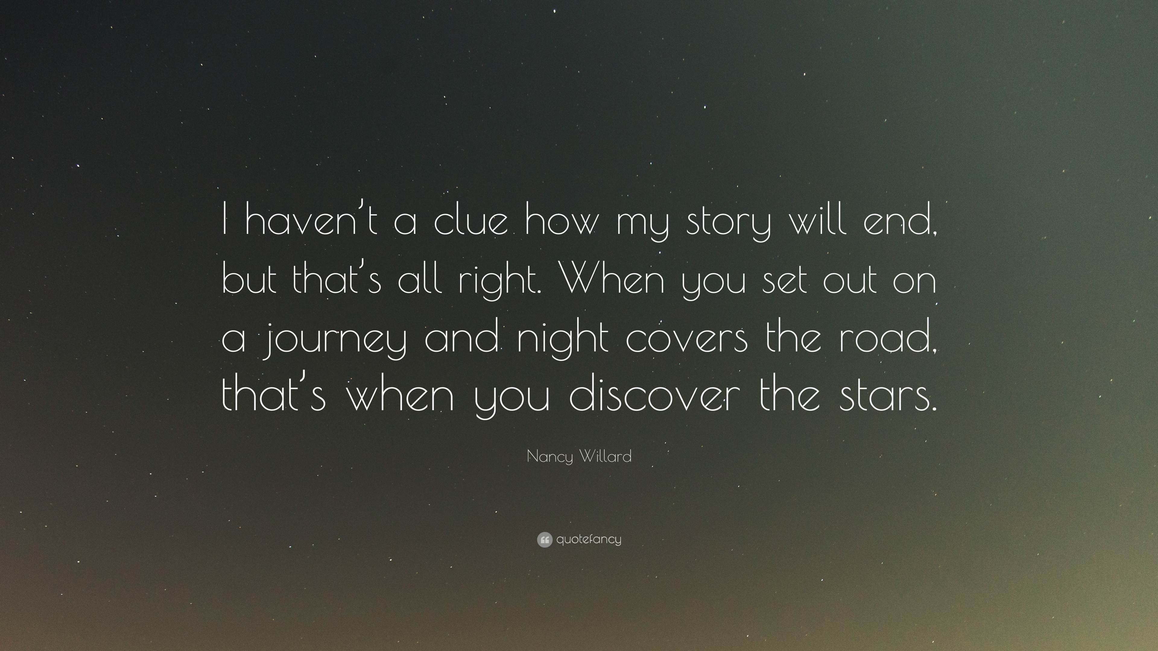 "Nancy Willard Quote: ""I haven't a clue how my story will end, but"