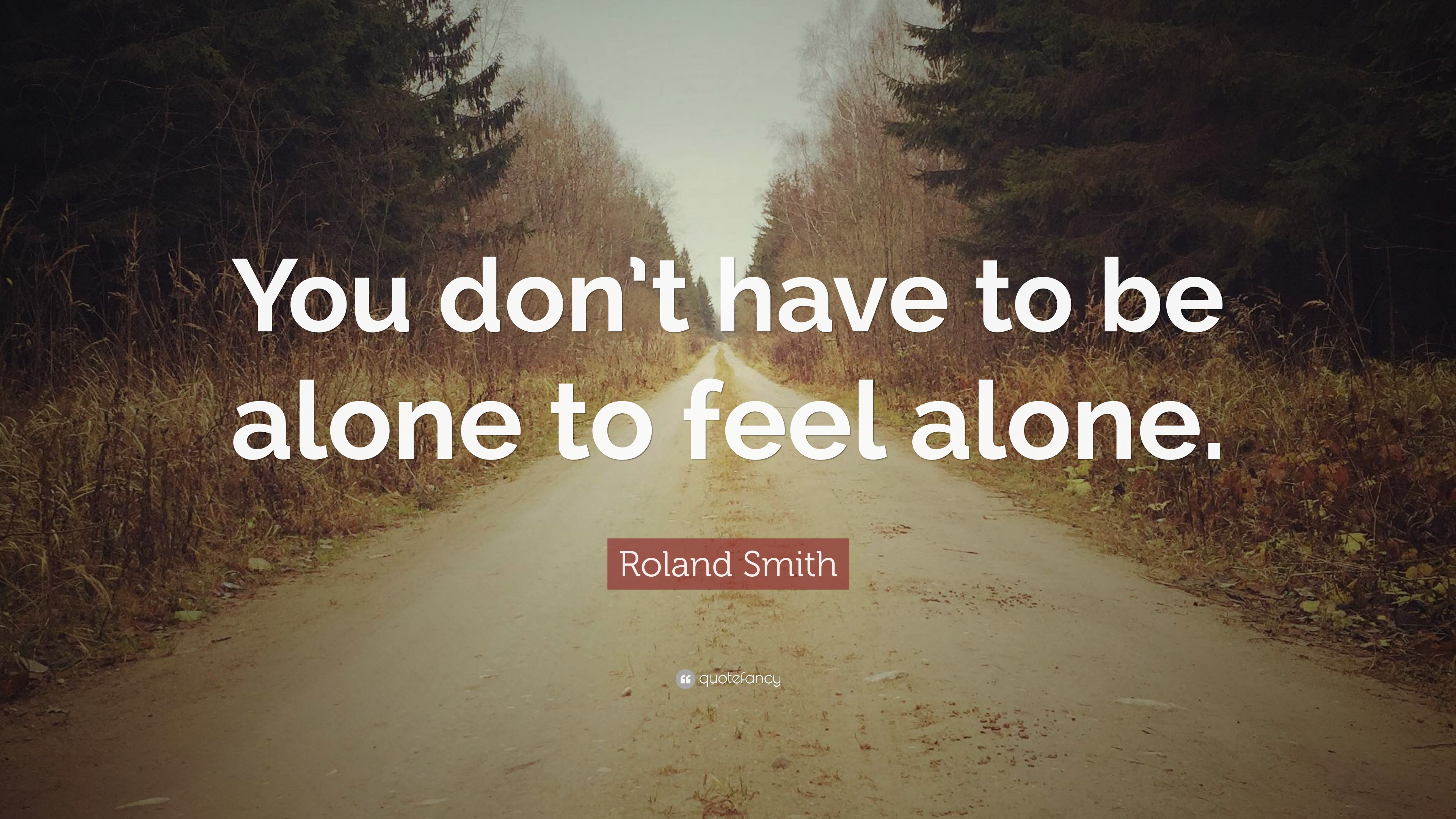 Roland Smith Quote You Dont Have To Be Alone To Feel Alone 9