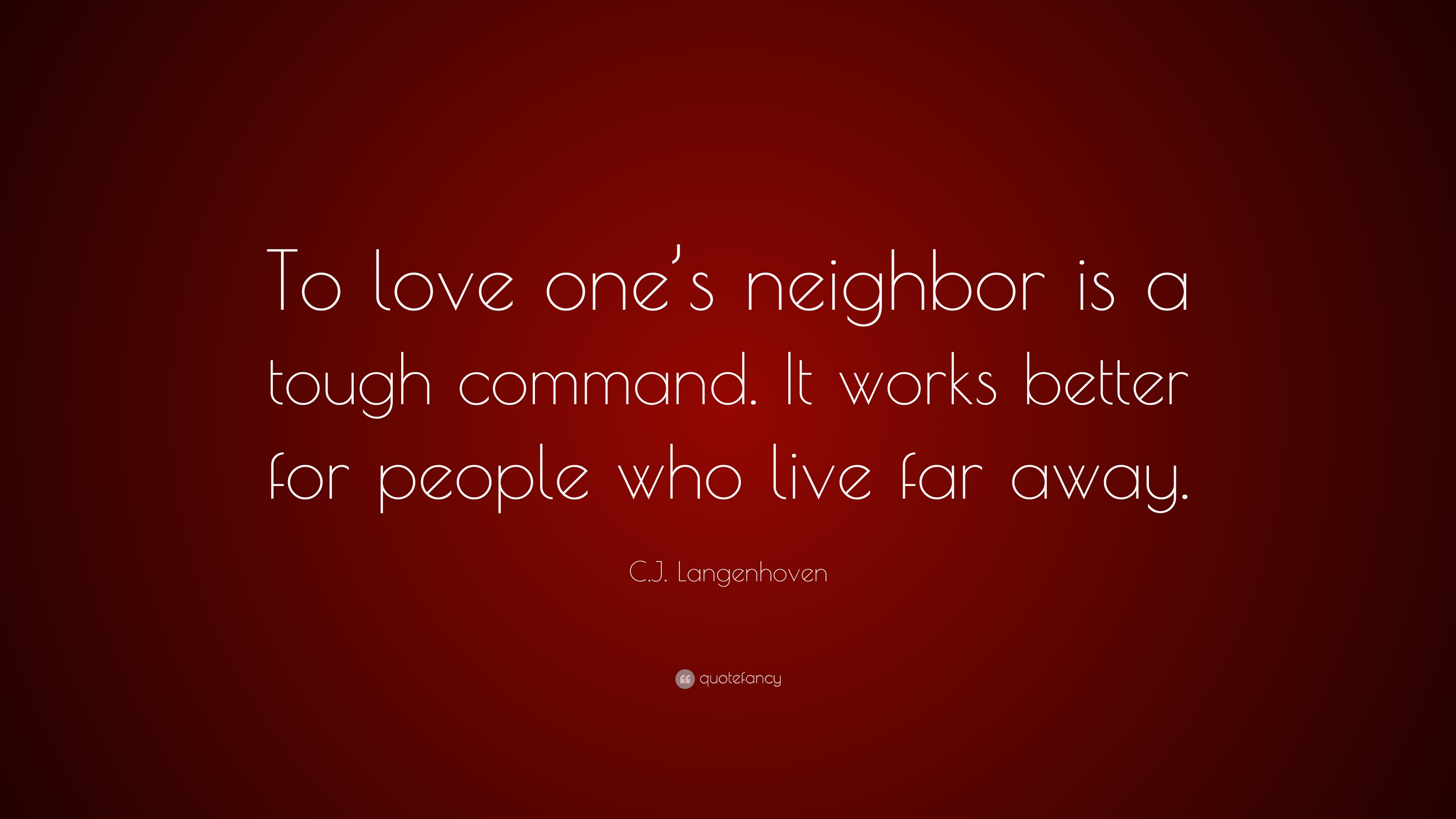 "Far Away Love Quotes C.jlangenhoven Quote ""To Love One's Neighbor Is A Tough Command"