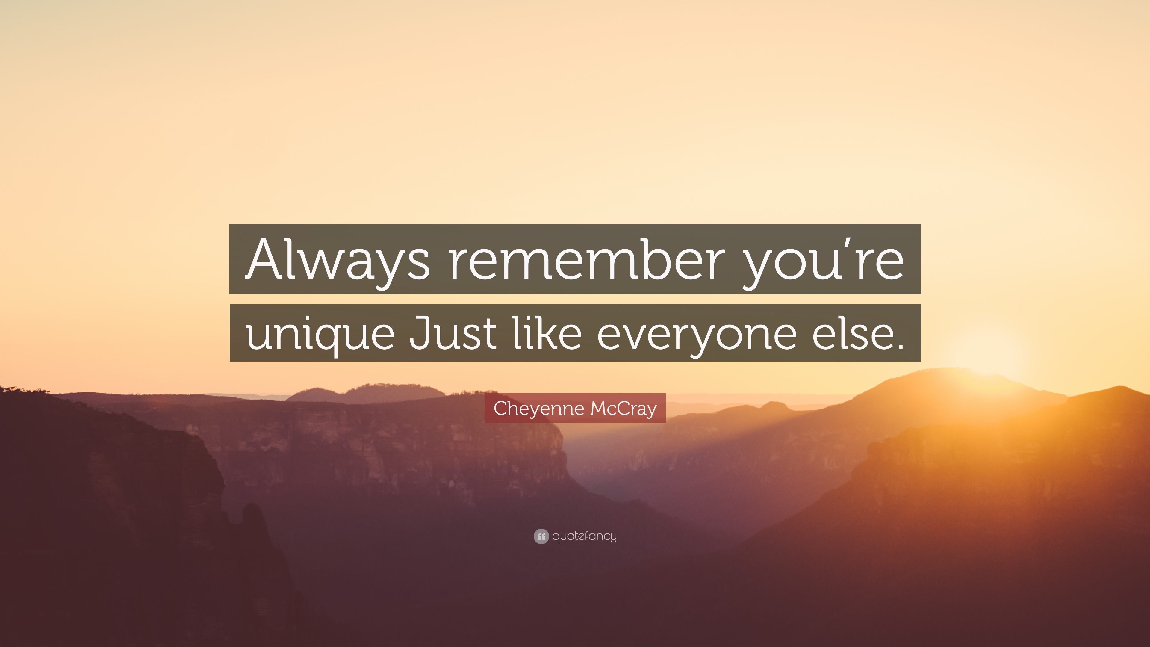 Cheyenne McCray Quote: Always remember youre unique Just