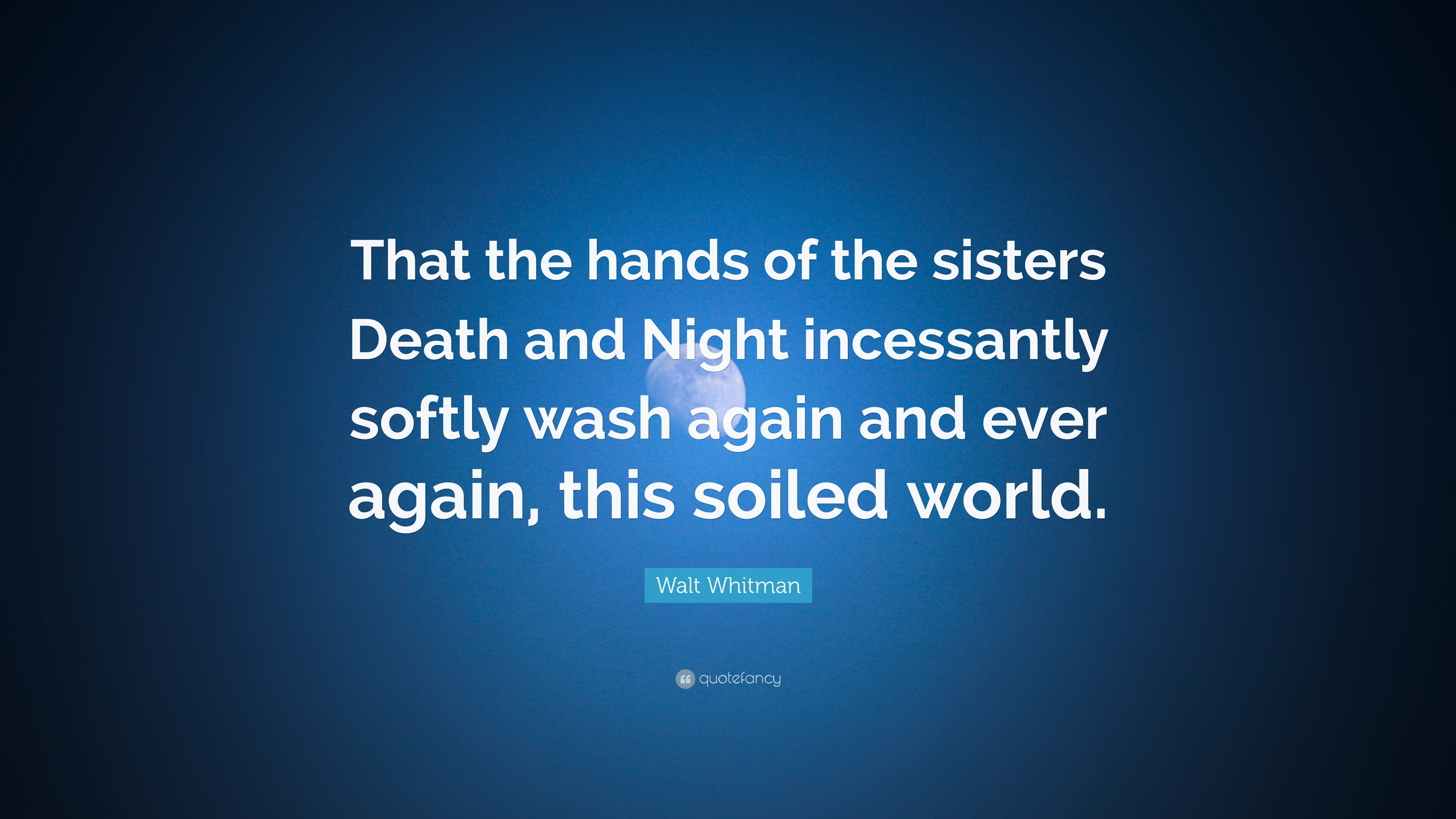 "Death Quote Walt Whitman Quote ""That The Hands Of The Sisters Death And Night"