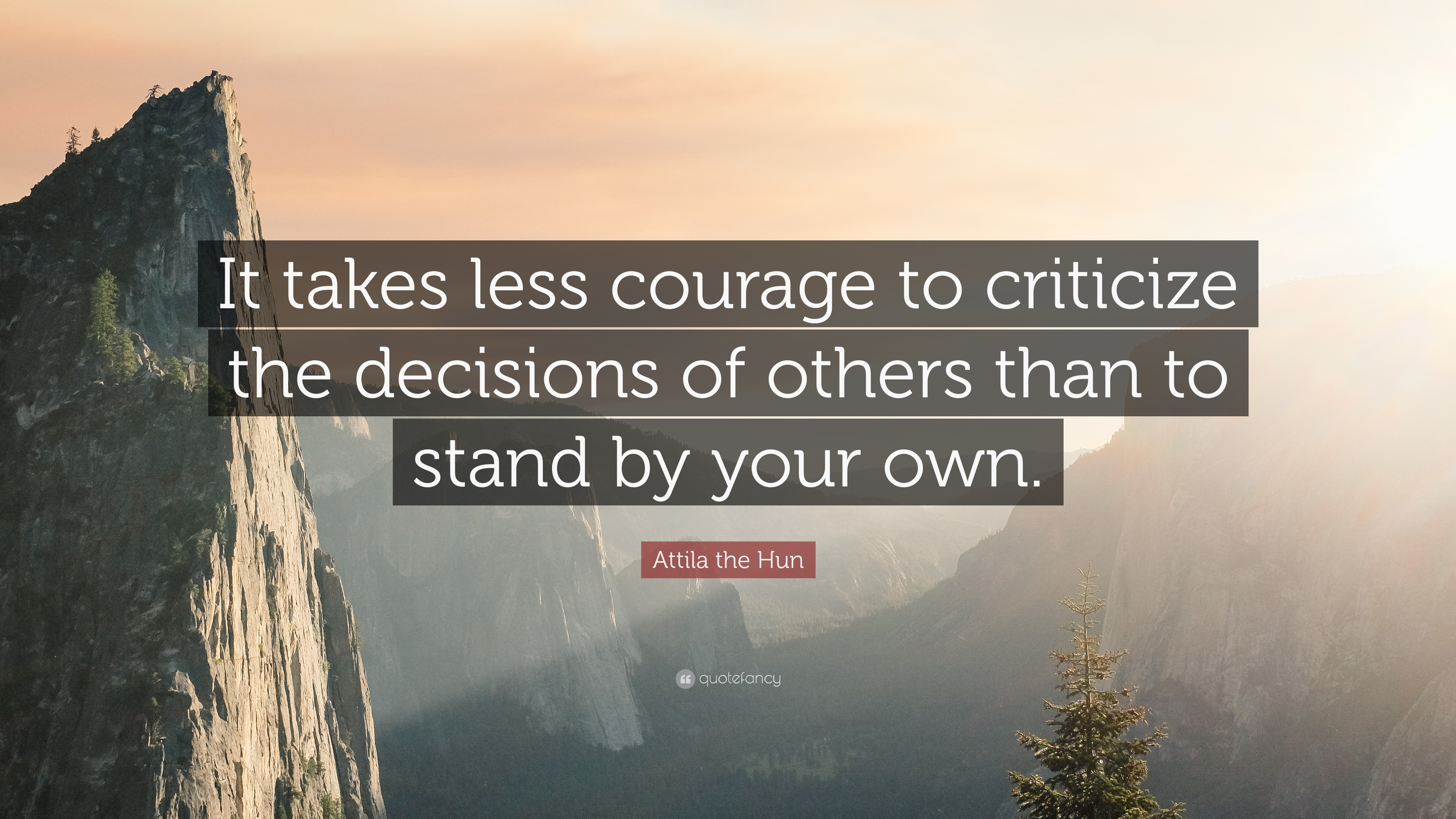"Attila The Hun Quote: ""It Takes Less Courage To Criticize"