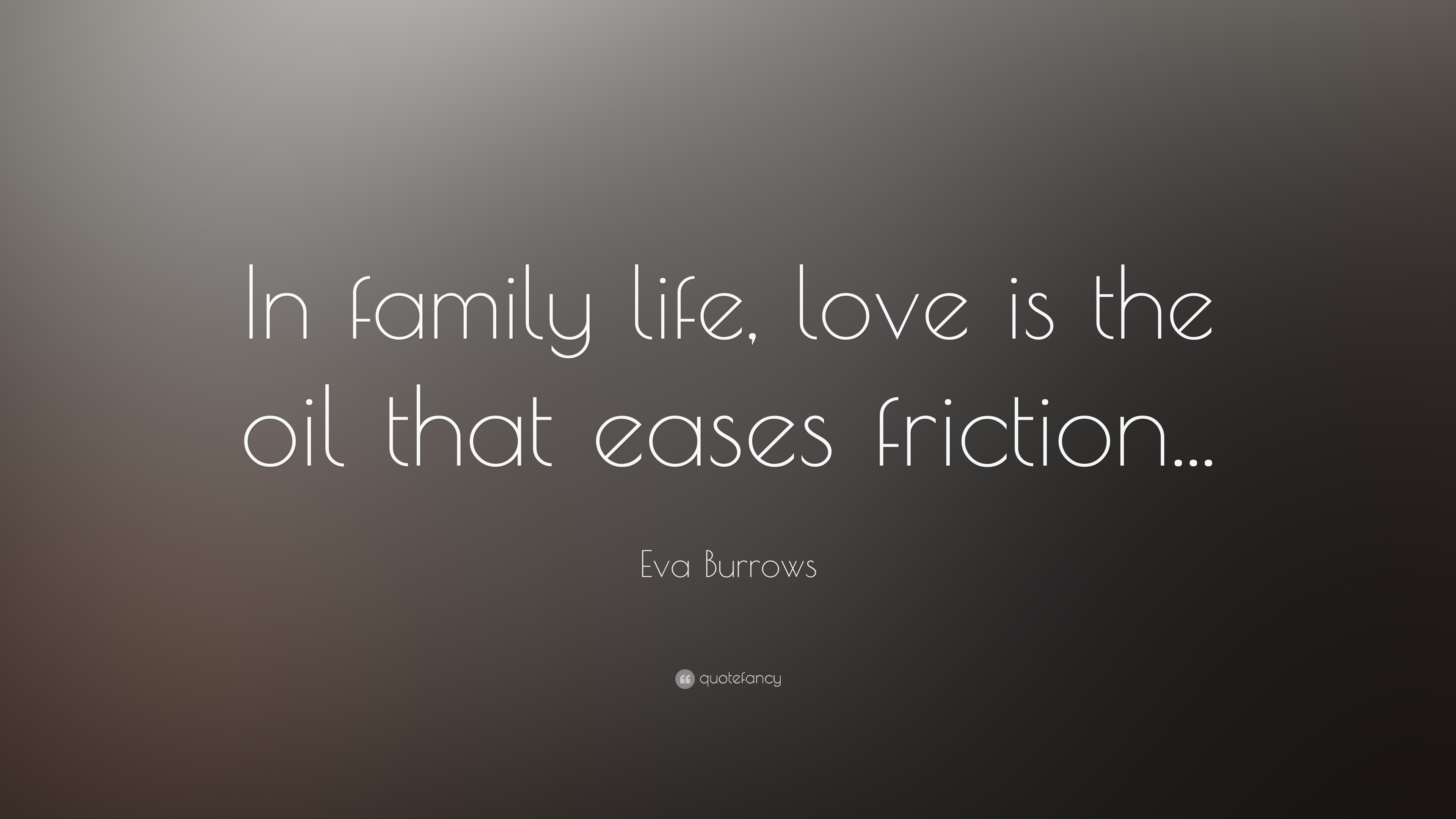 Eva Burrows Quote In Family Life Love Is The Oil That Eases
