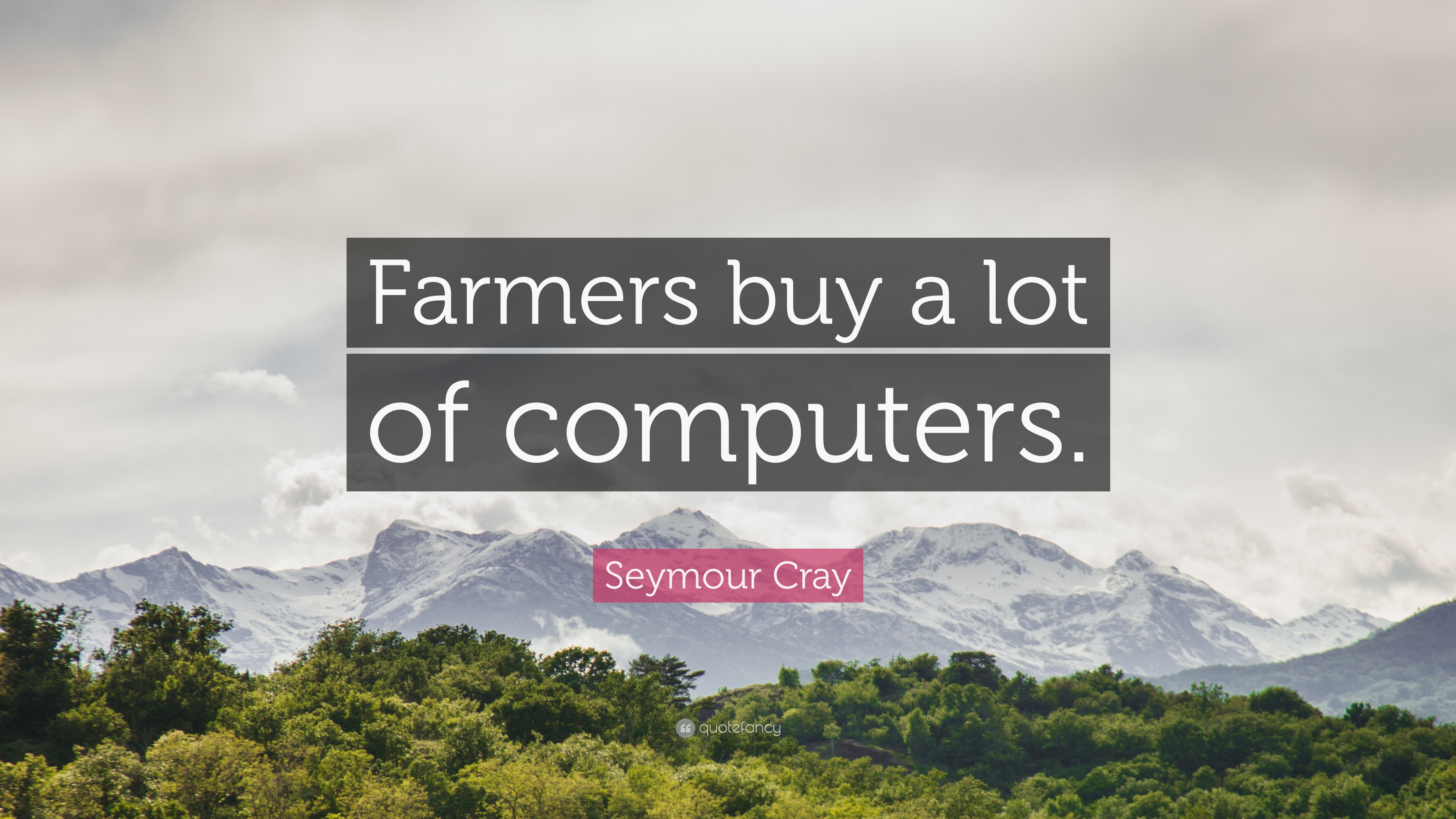 """Farmers Quote Seymour Cray Quote """"Farmers Buy A Lot Of Computers."""" 7"""