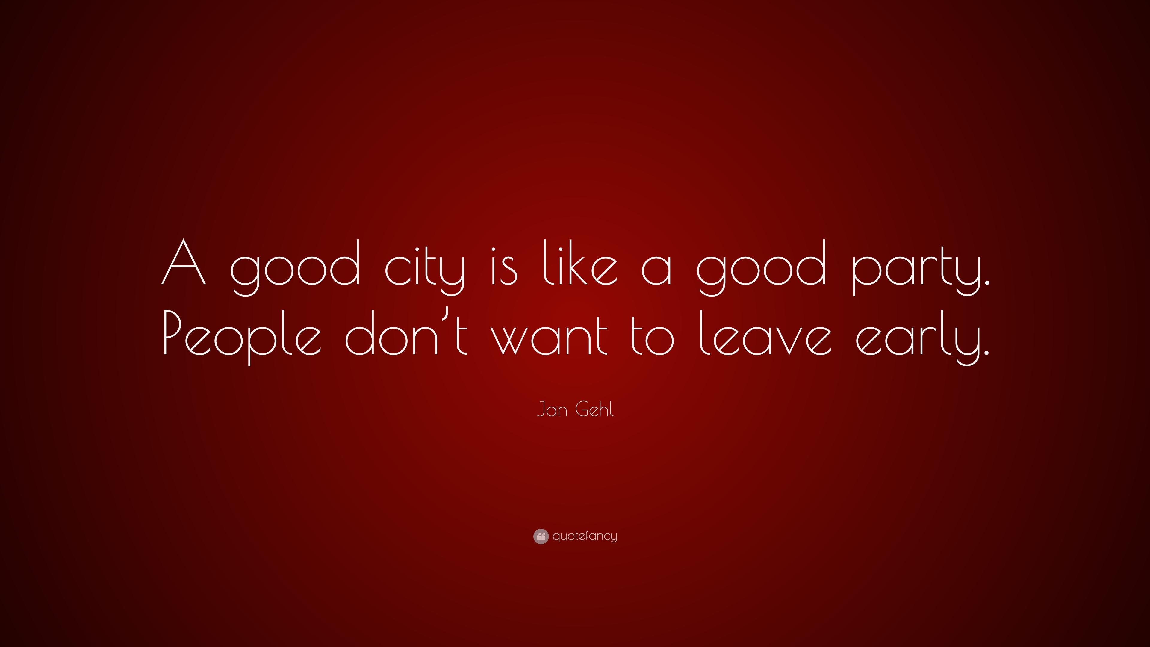 "Jan Gehl Quote: ""A good city is like a good party. People don't"