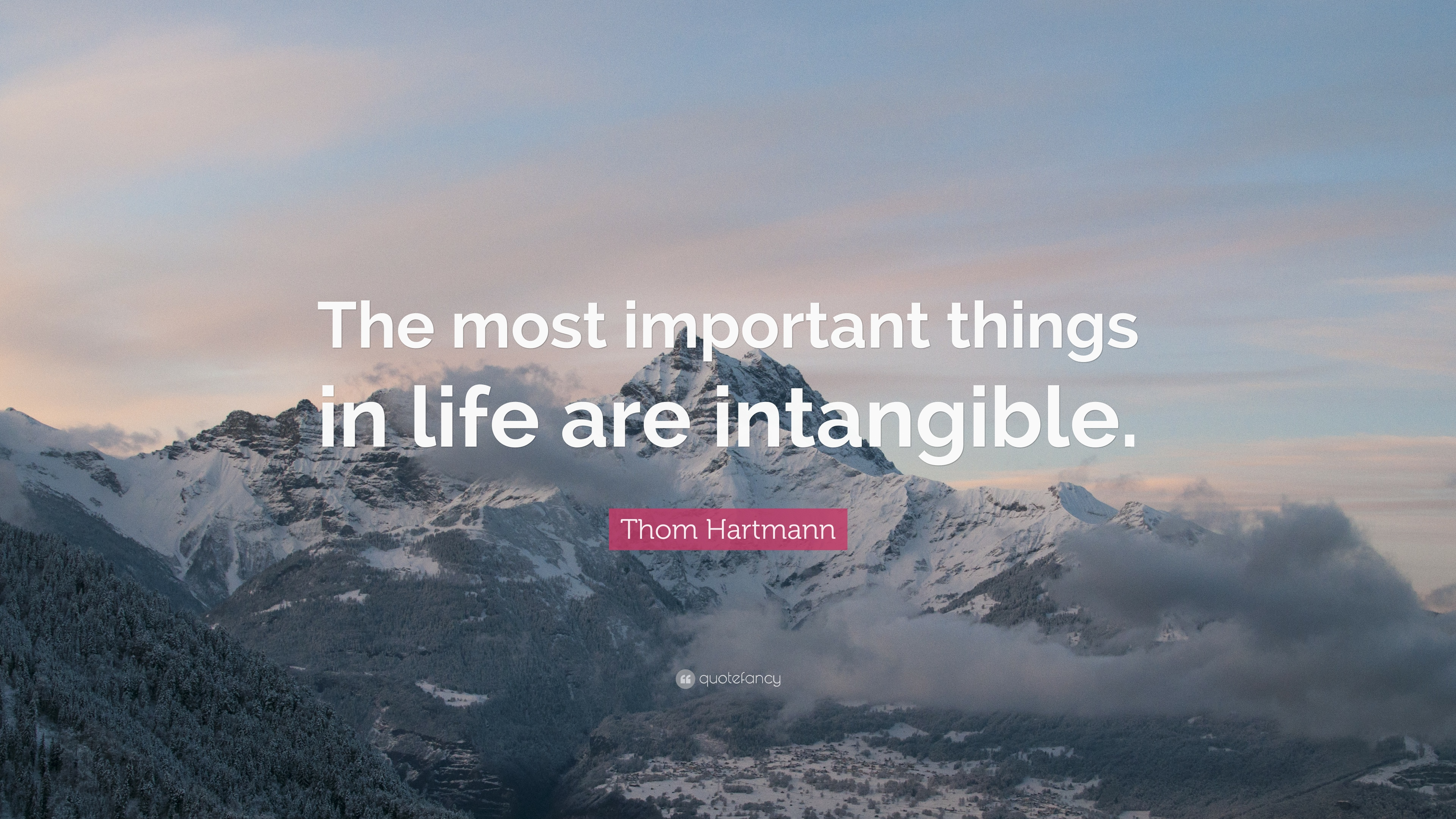 Thom Hartmann Quote The Most Important Things In Life Are
