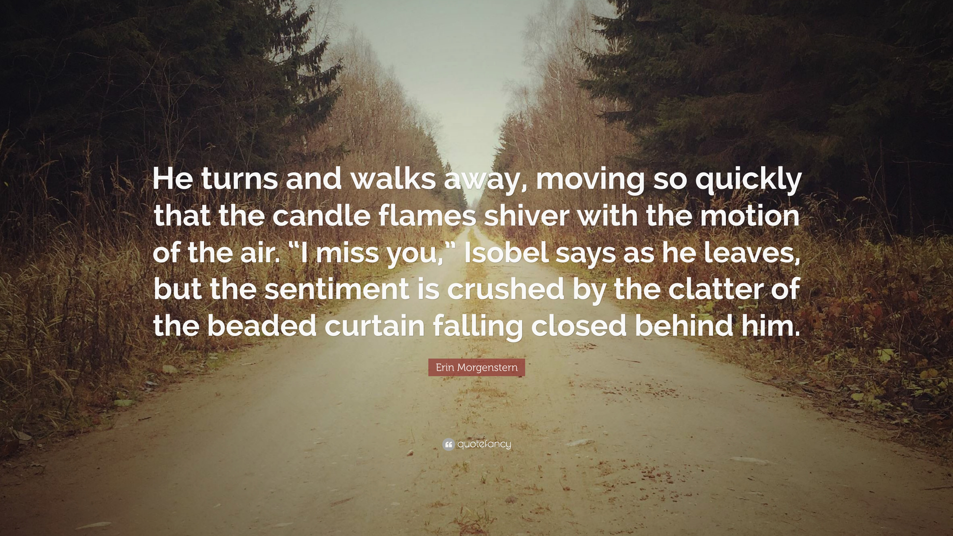 """Moving Away Quotes Erin Morgenstern Quote """"He Turns And Walks Away Moving So"""