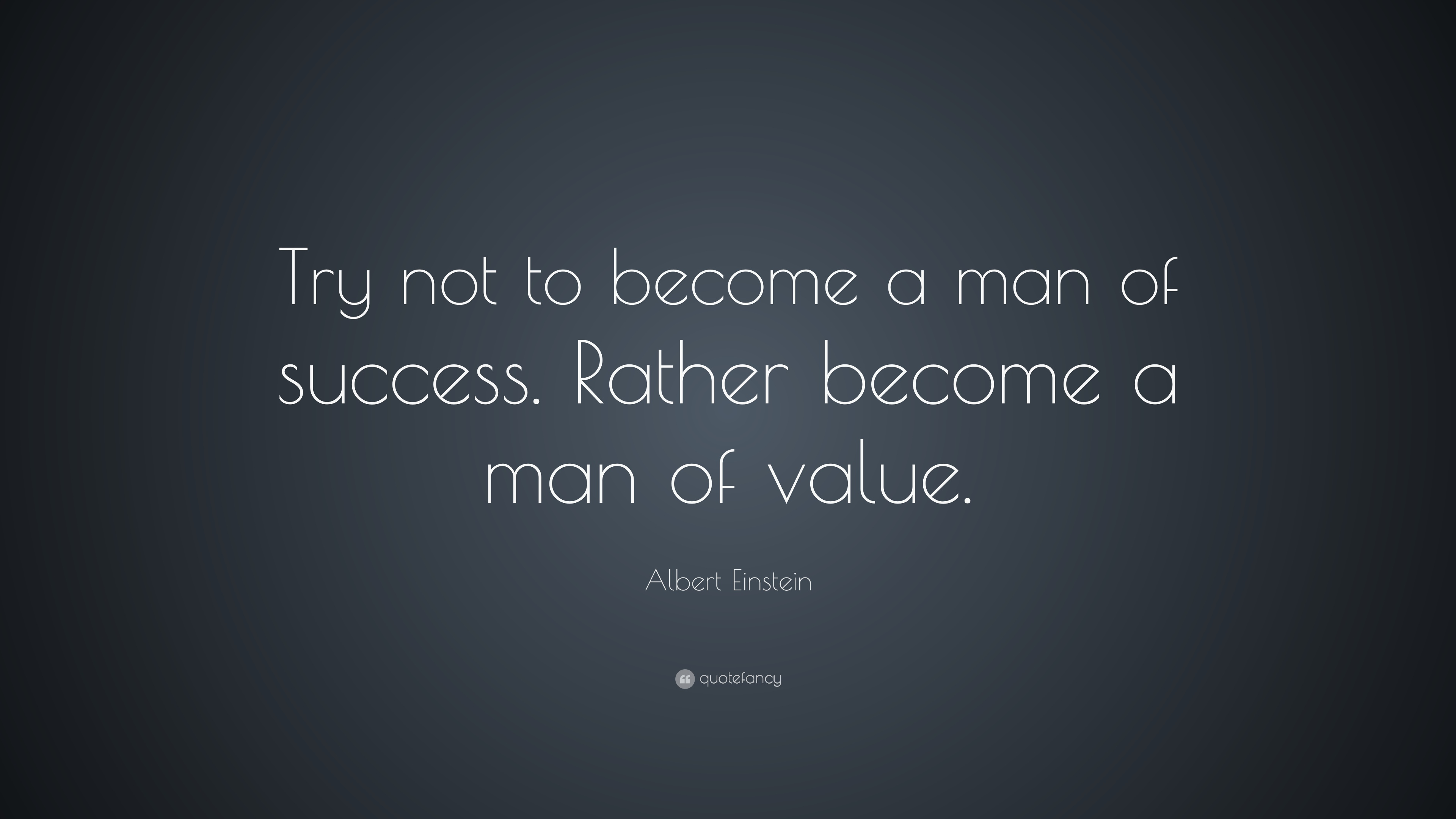 1508-Albert-Einstein-Quote-Try-not-to-become-a-man-of-success-Rather.jpg