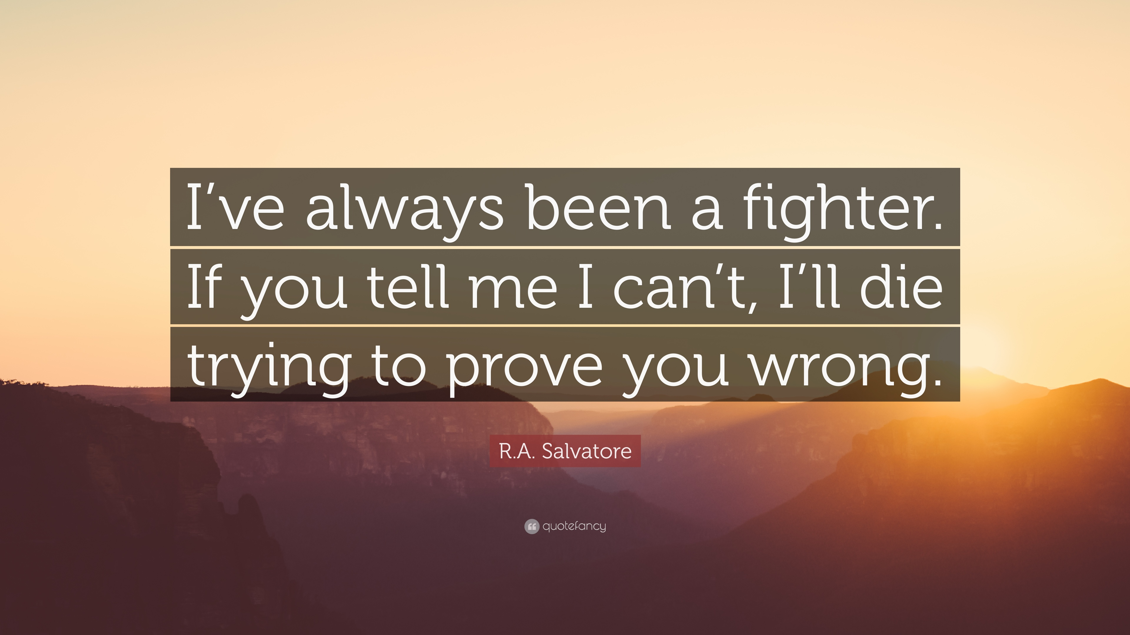 """R.A. Salvatore Quote: """"I've always been a fighter. If you ..."""