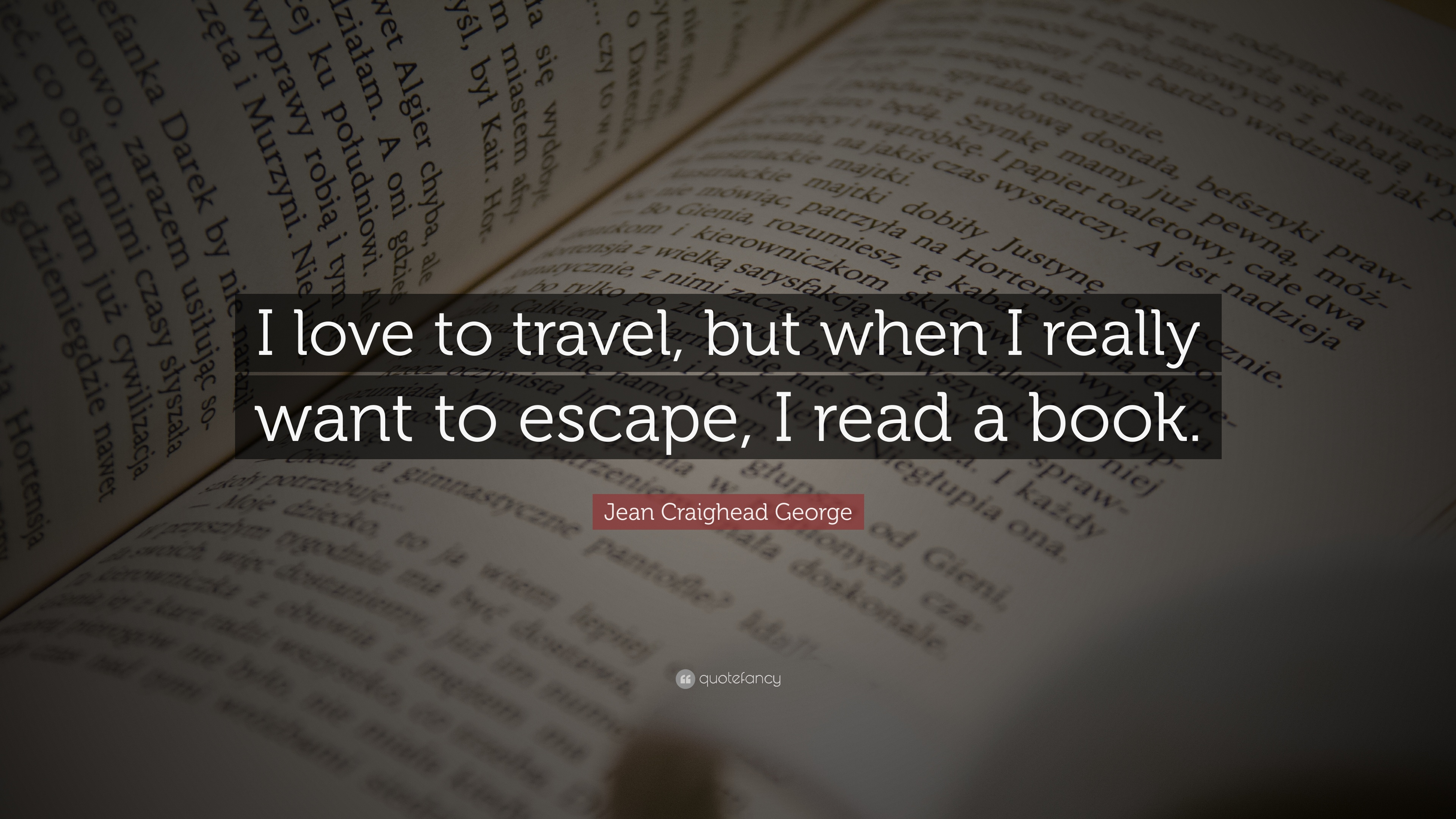 """Jean Craighead George Quotes: Jean Craighead George Quote: """"I Love To Travel, But When I"""