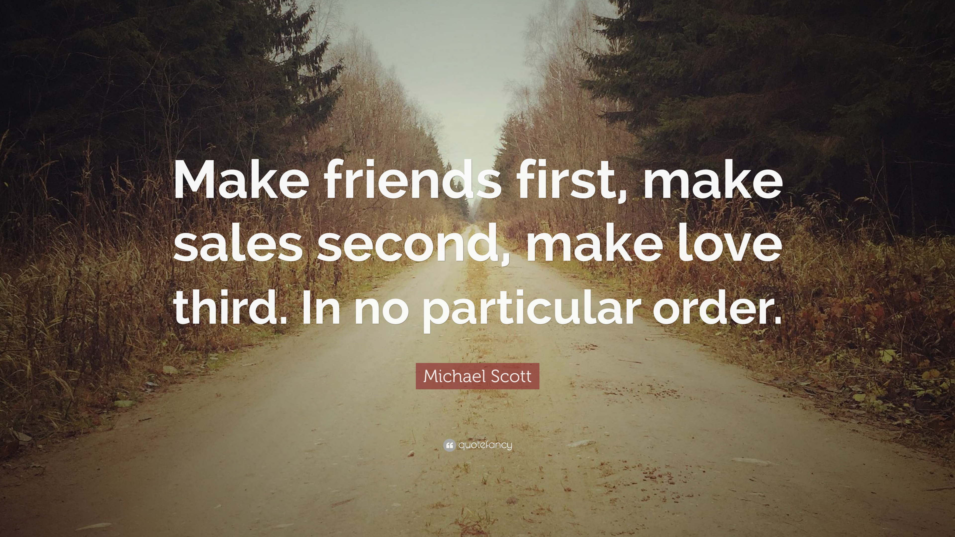 "Michael Scott Quote: ""Make friends first, make sales second, make"