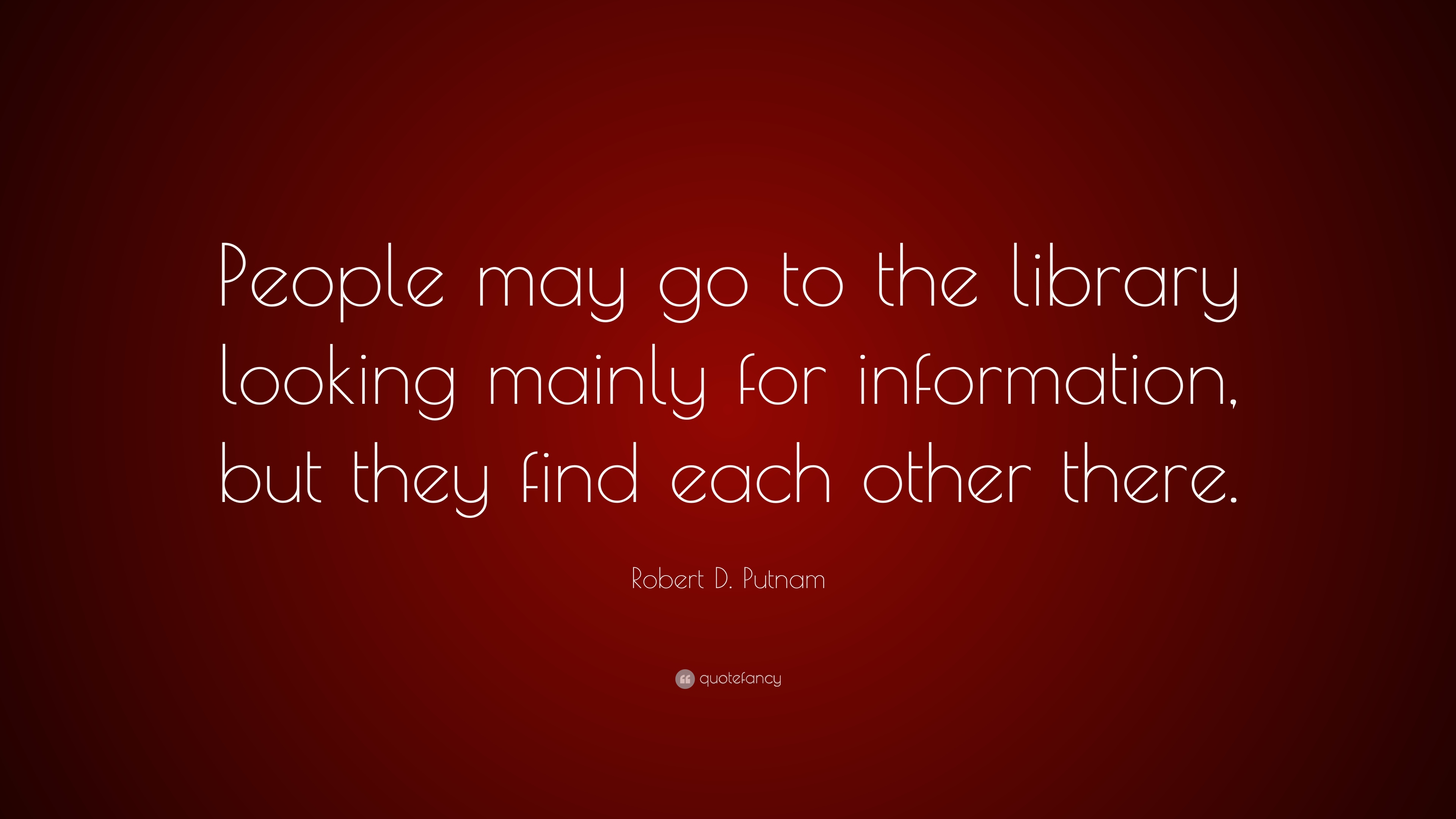 "Quote About Looking For Love Robert Dputnam Quote ""People May Go To The Library Looking"
