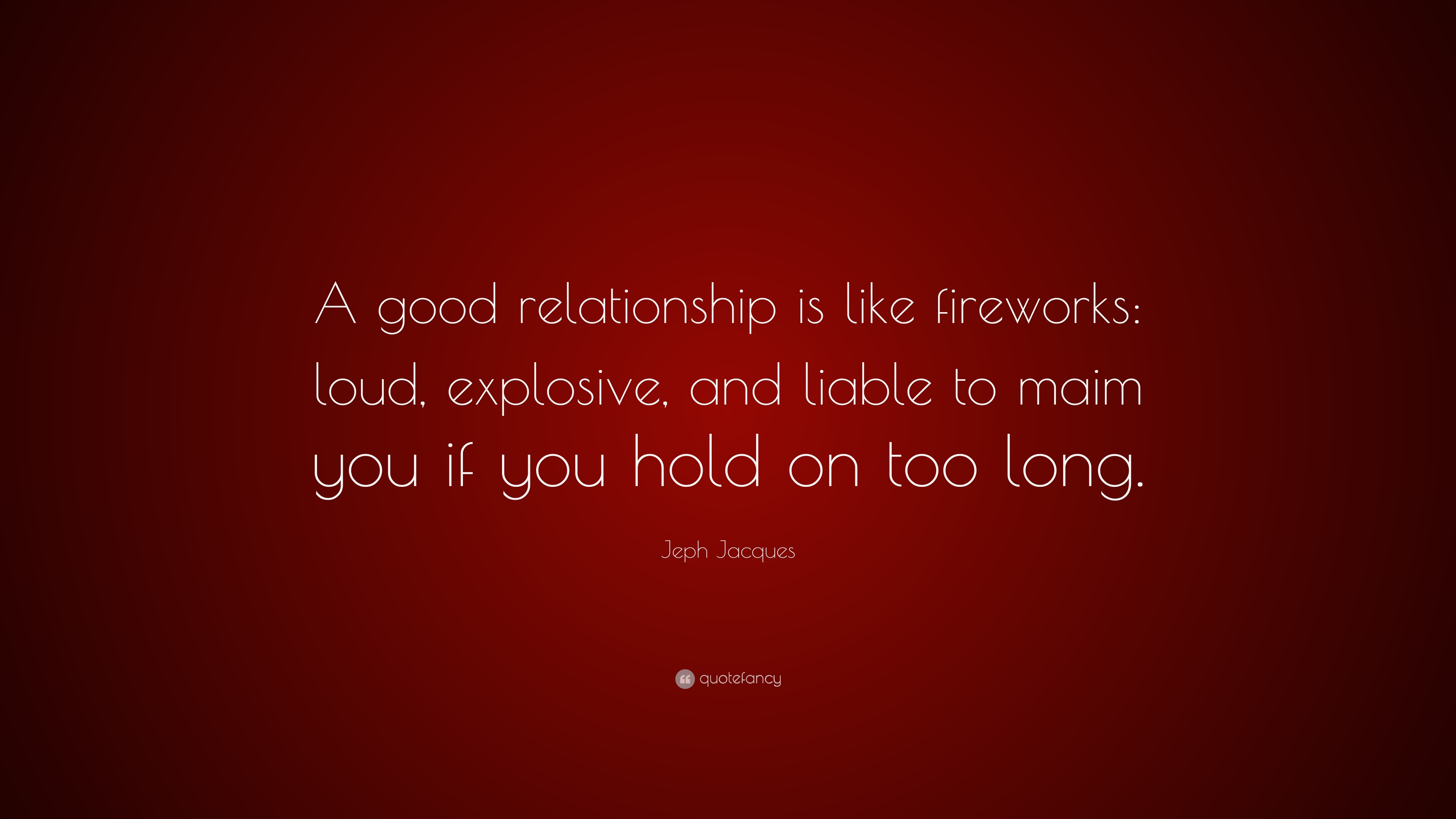 """Jeph Jacques Quote: """"A good relationship is like fireworks ..."""