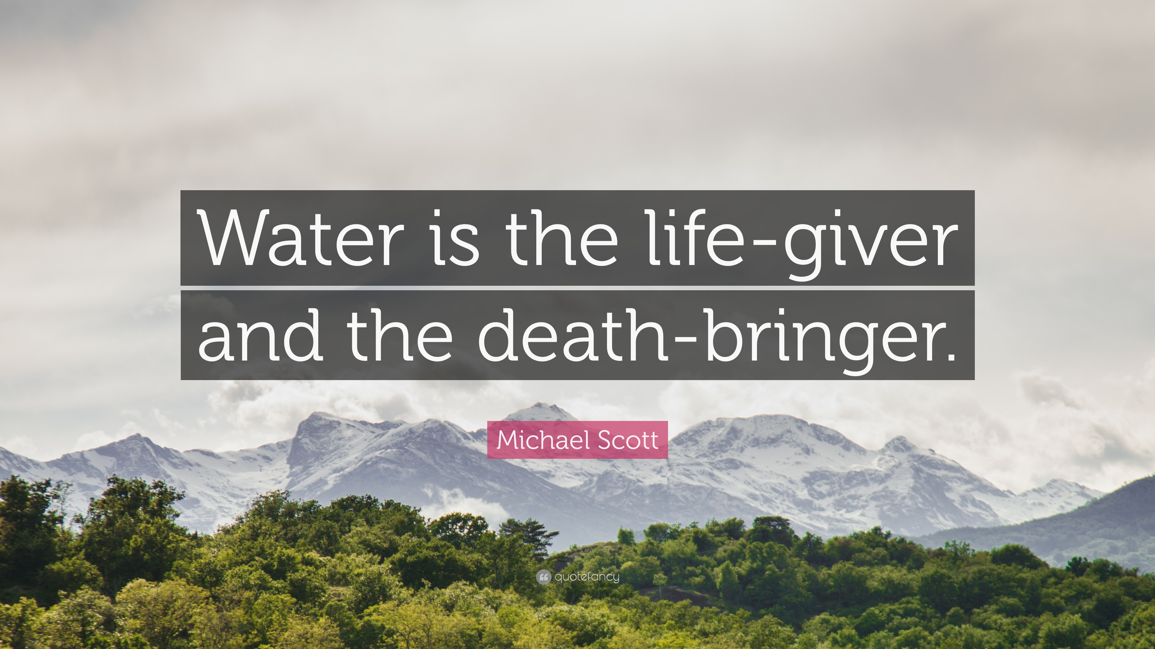 "Water Is Life Quote Endearing Michael Scott Quote ""Water Is The Lifegiver And The Death"