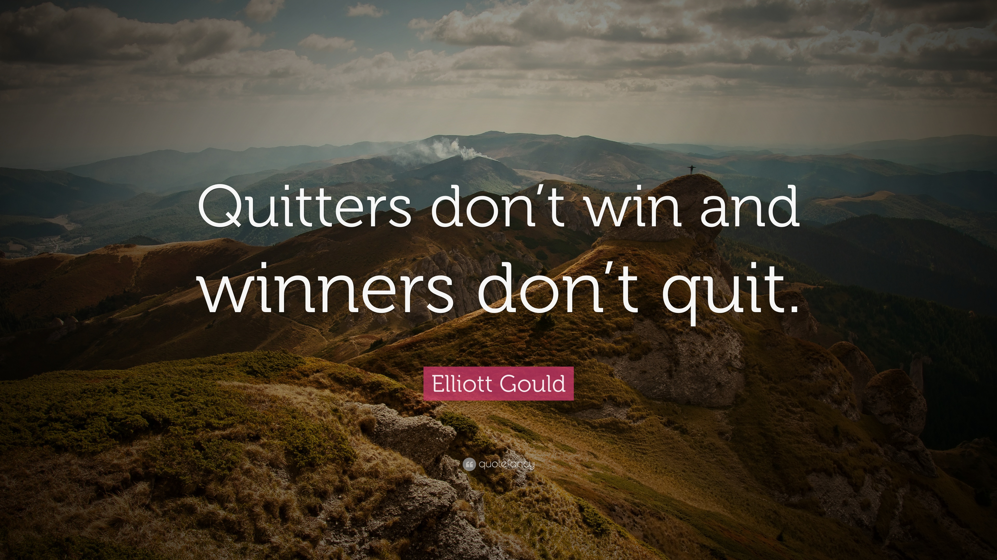 Elliott gould quote quitters don t win and winners don t - Quit wallpaper ...