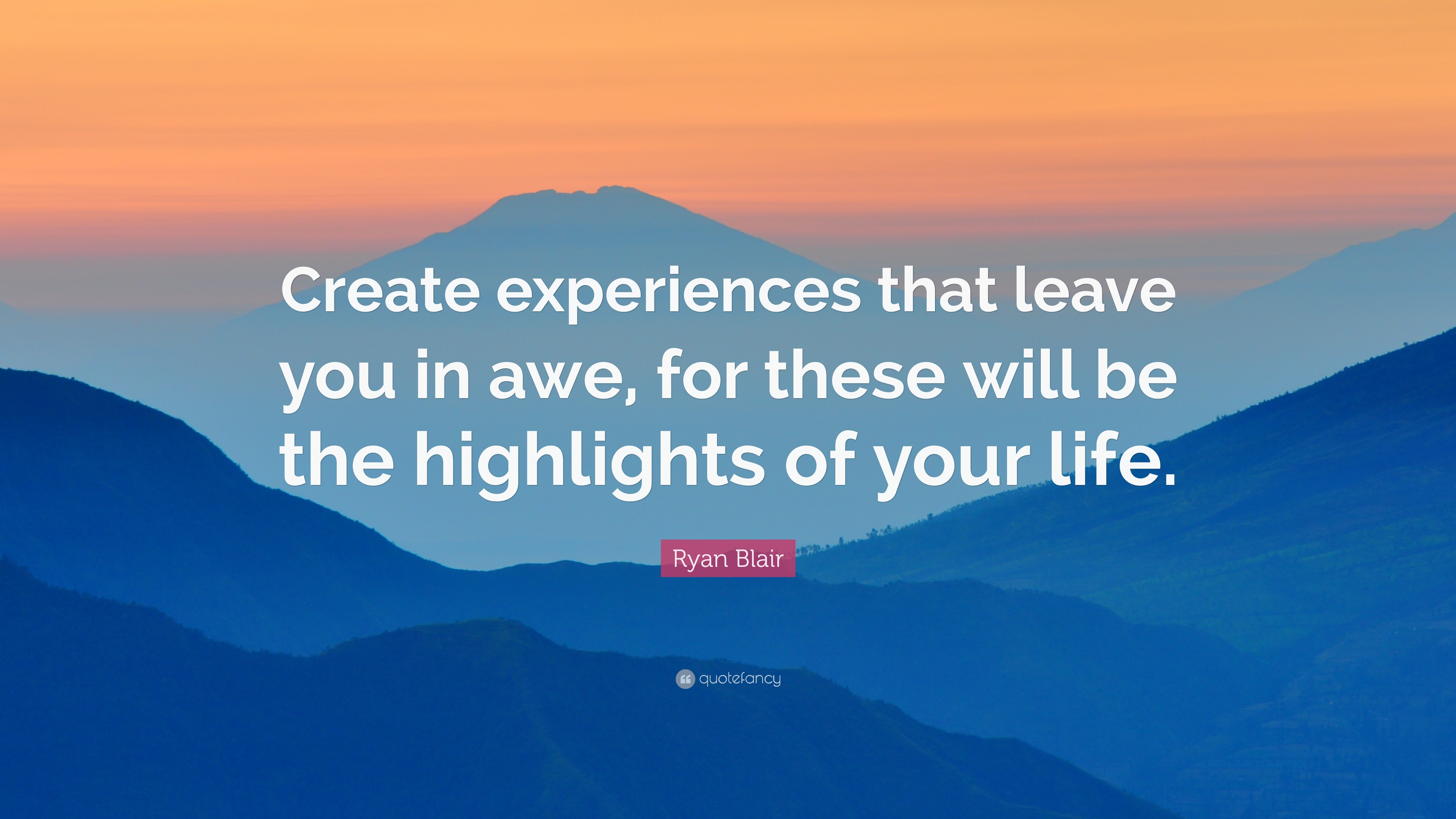 In Owe blair quote create experiences that leave you in awe for