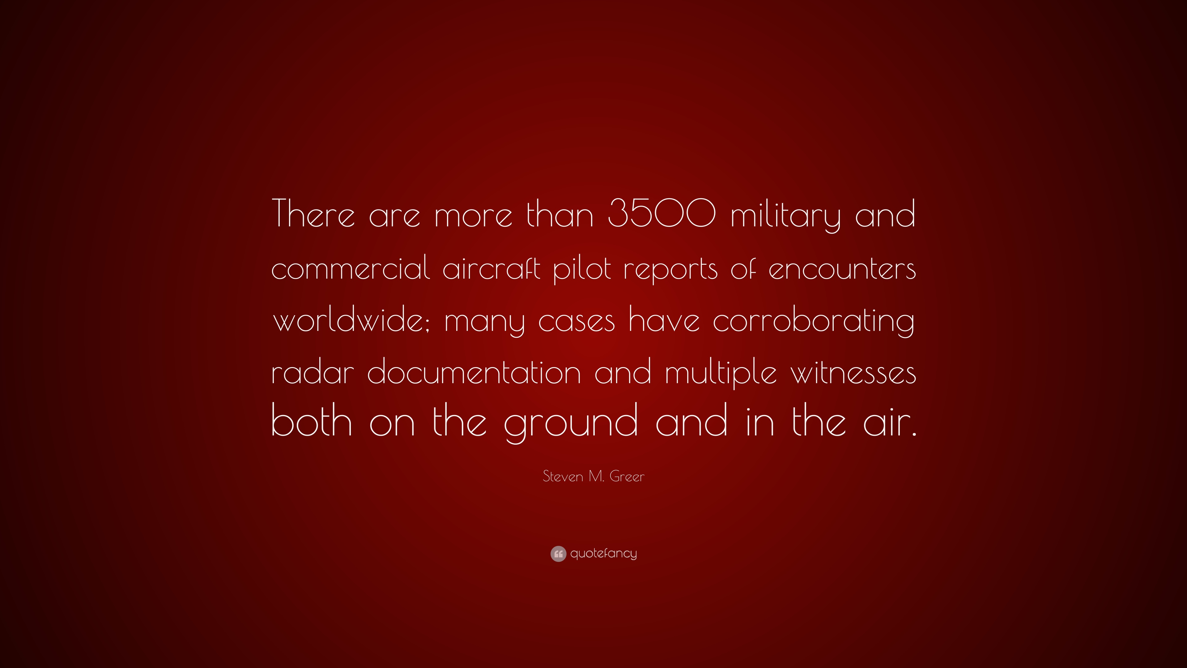 "Steven M  Greer Quote: ""There are more than 3500 military"
