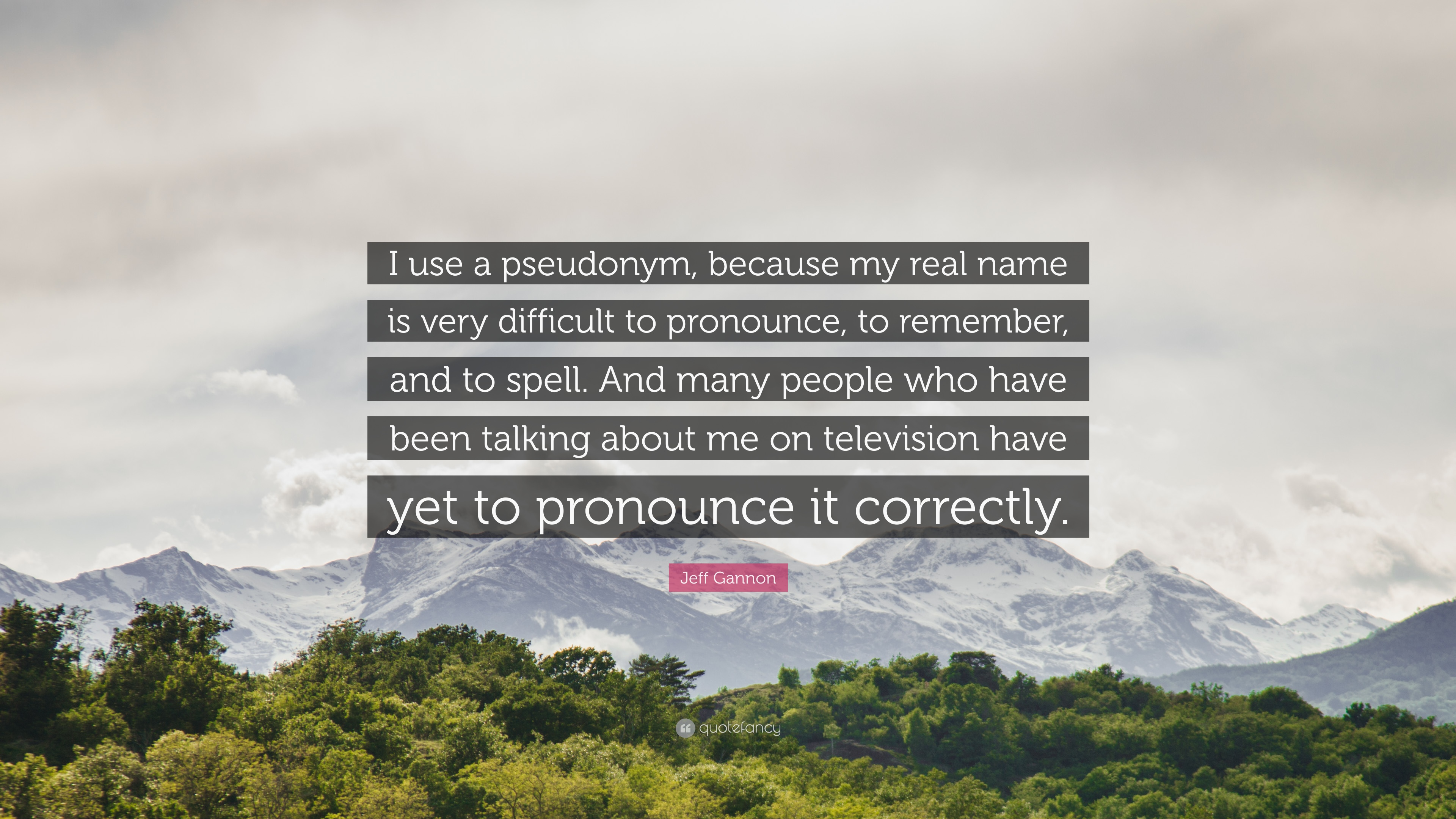 """Jeff Gannon Quote: """"I use a pseudonym, because my real name"""