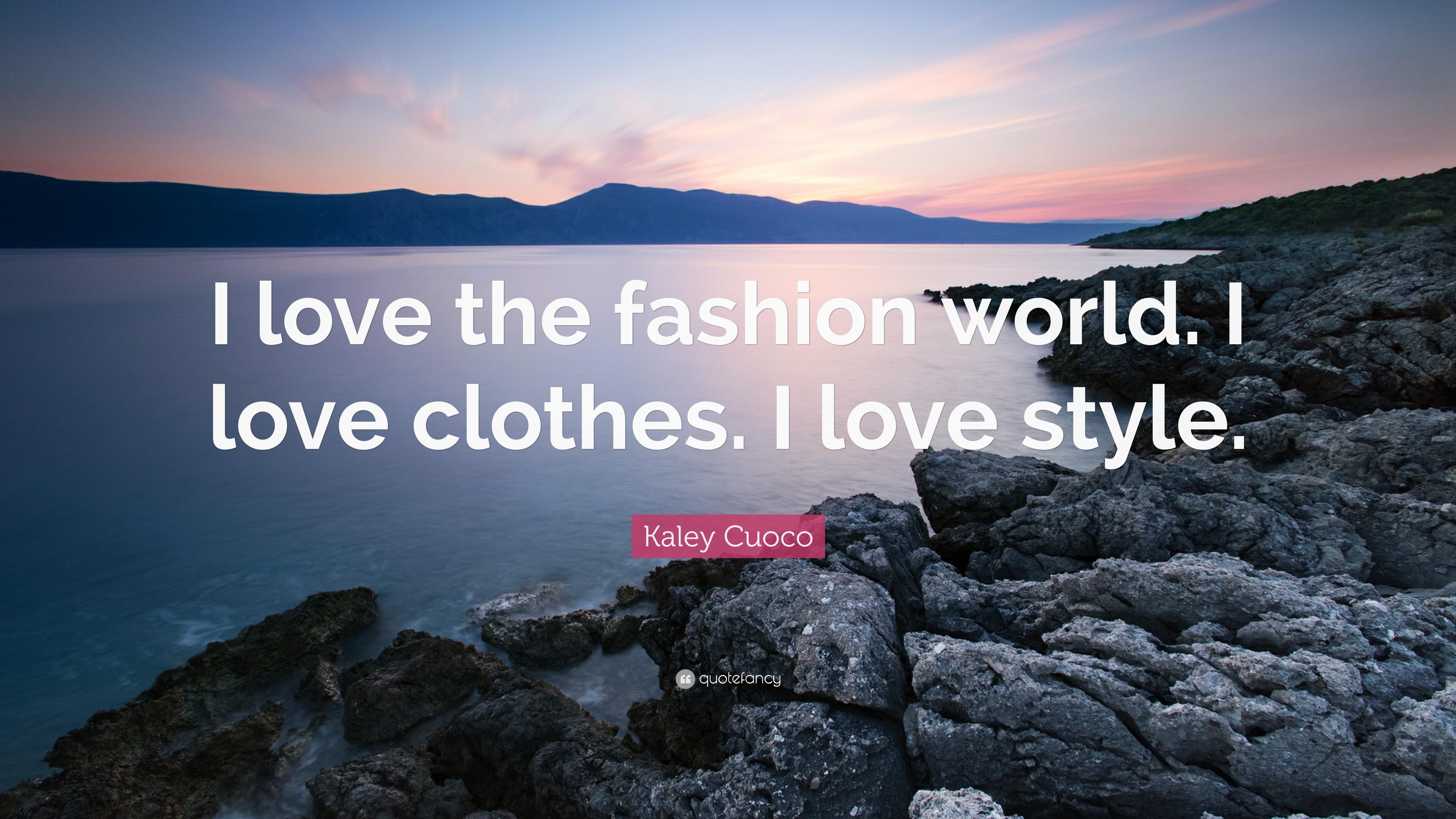 Kaley Cuoco Quote I Love The Fashion World Clothes