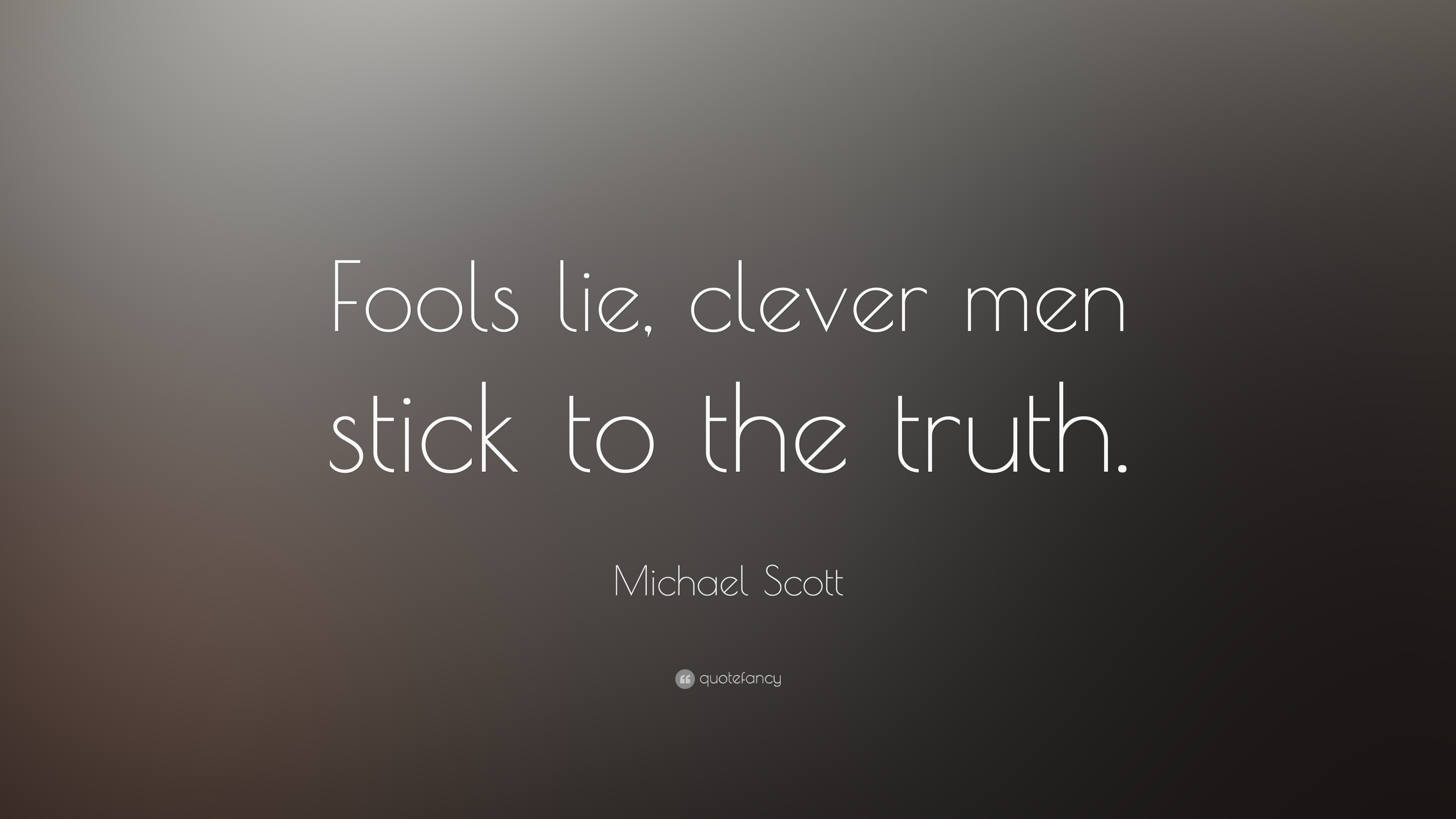 "Michael Scott Quote: ""Fools lie, clever men stick to the ..."